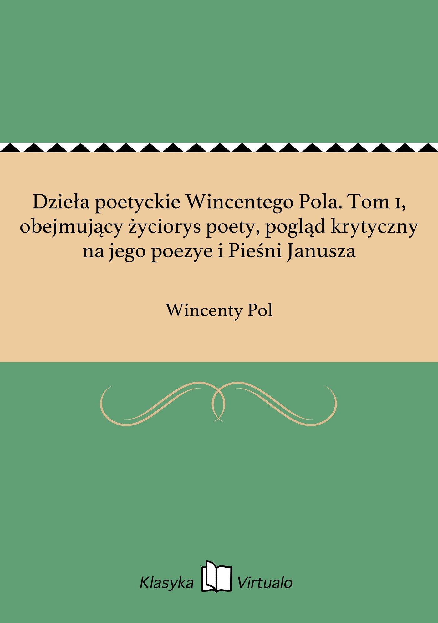 Dzieła poetyckie Wincentego Pola. Tom 1, obejmujący życiorys poety, pogląd krytyczny na jego poezye i Pieśni Janusza - Ebook (Książka EPUB) do pobrania w formacie EPUB
