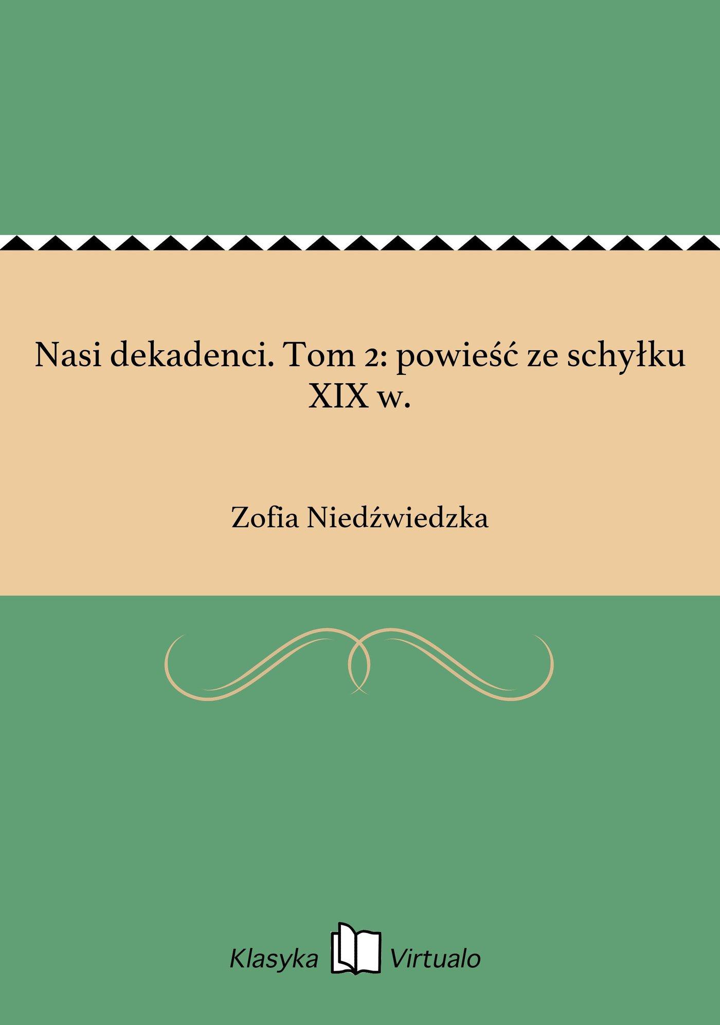Nasi dekadenci. Tom 2: powieść ze schyłku XIX w. - Ebook (Książka EPUB) do pobrania w formacie EPUB