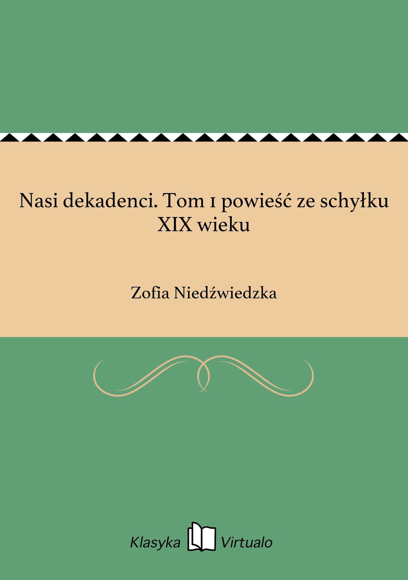 Nasi dekadenci. Tom 1 powieść ze schyłku XIX wieku - Ebook (Książka EPUB) do pobrania w formacie EPUB