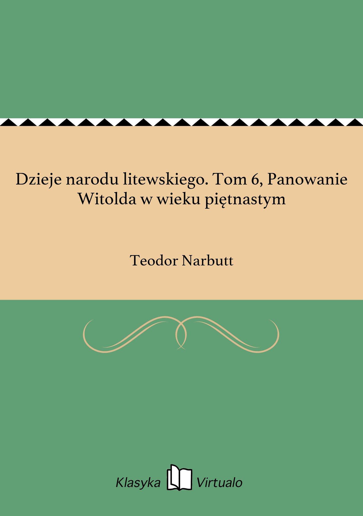 Dzieje narodu litewskiego. Tom 6, Panowanie Witolda w wieku piętnastym - Ebook (Książka EPUB) do pobrania w formacie EPUB