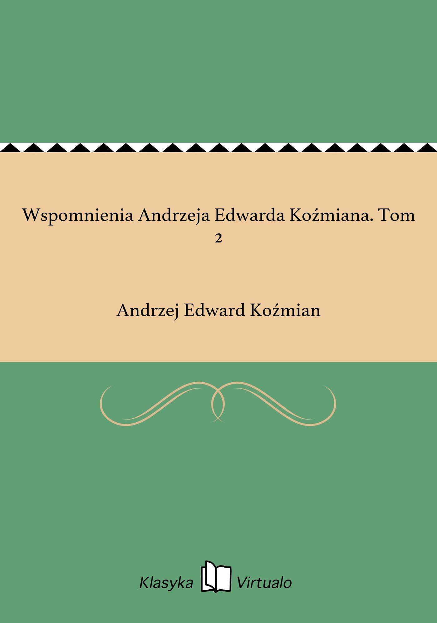 Wspomnienia Andrzeja Edwarda Koźmiana. Tom 2 - Ebook (Książka EPUB) do pobrania w formacie EPUB