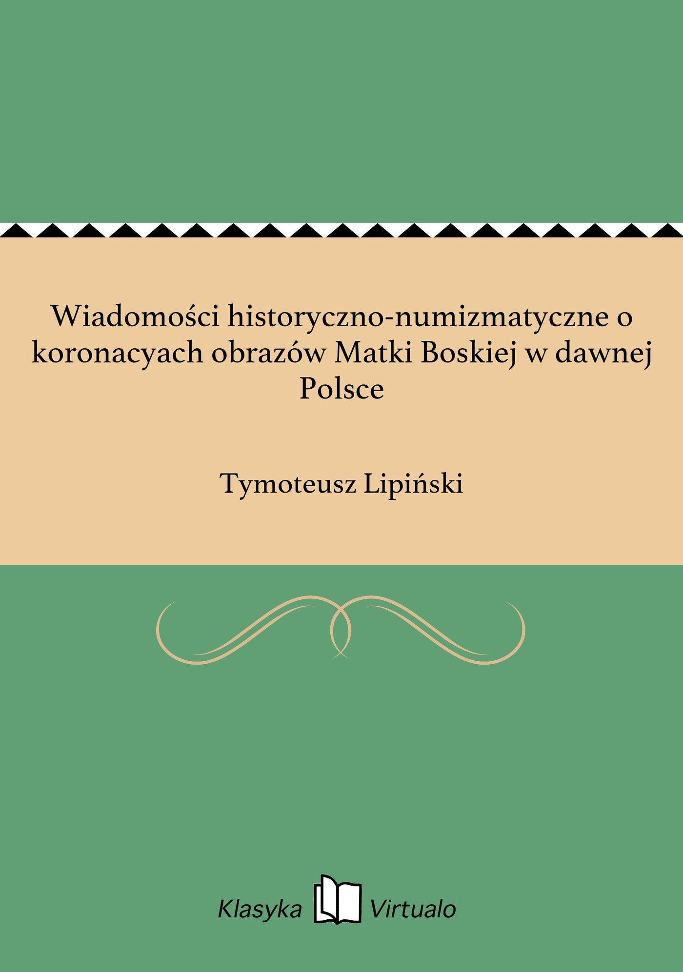 Wiadomości historyczno-numizmatyczne o koronacyach obrazów Matki Boskiej w dawnej Polsce - Ebook (Książka EPUB) do pobrania w formacie EPUB
