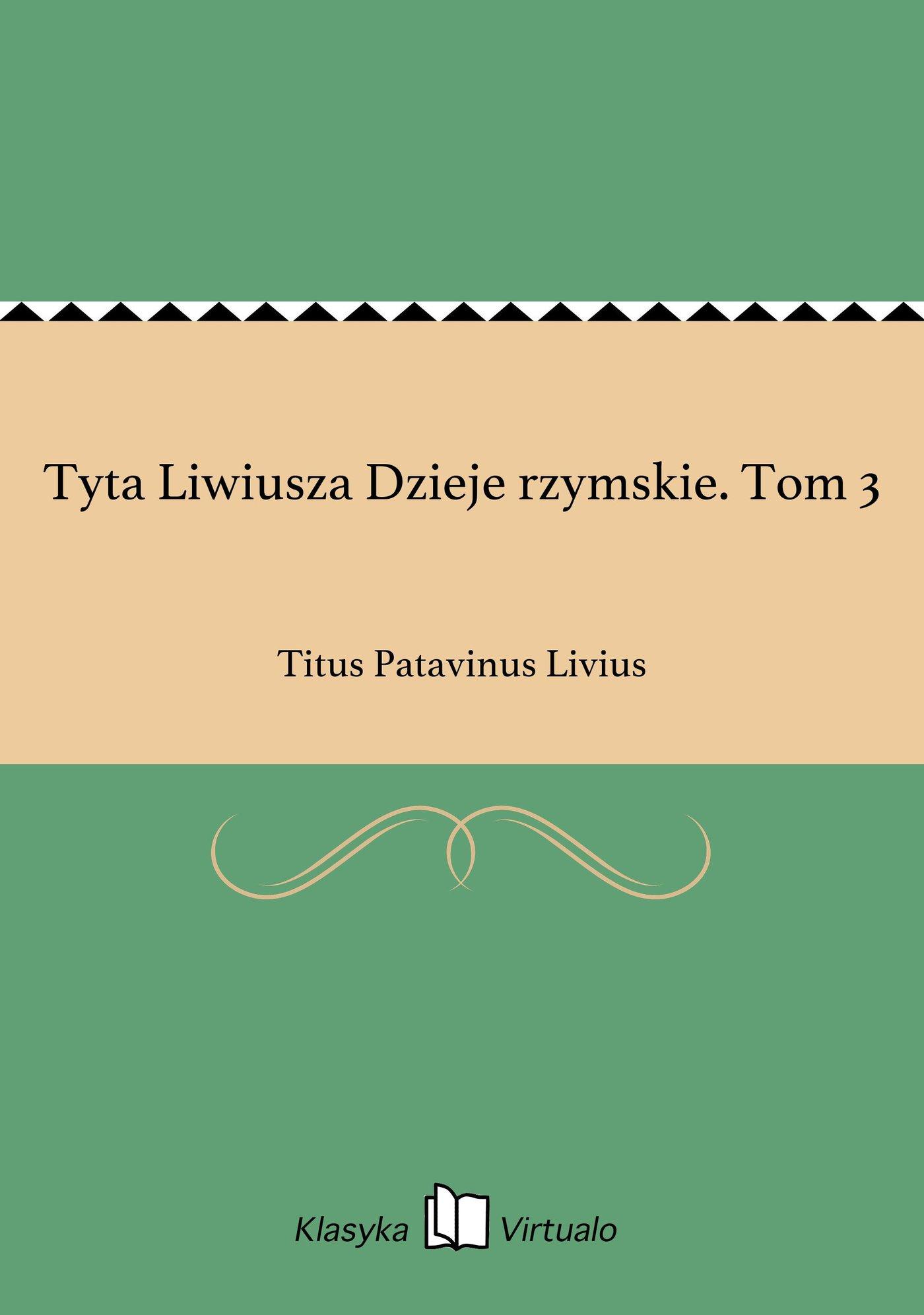 Tyta Liwiusza Dzieje rzymskie. Tom 3 - Ebook (Książka EPUB) do pobrania w formacie EPUB