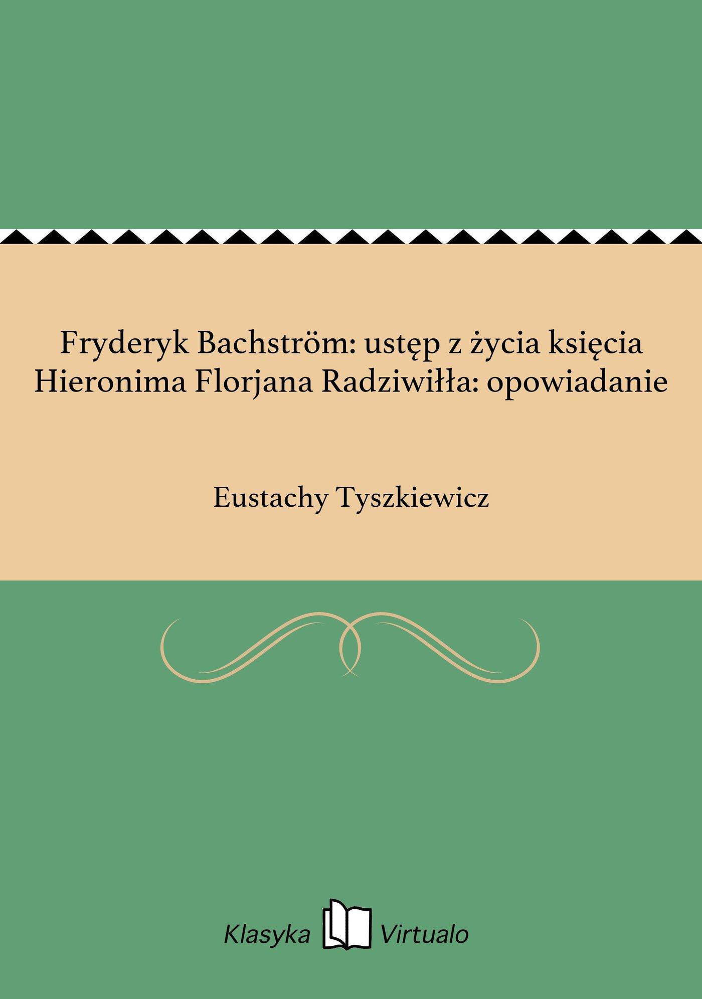 Fryderyk Bachström: ustęp z życia księcia Hieronima Florjana Radziwiłła: opowiadanie - Ebook (Książka EPUB) do pobrania w formacie EPUB