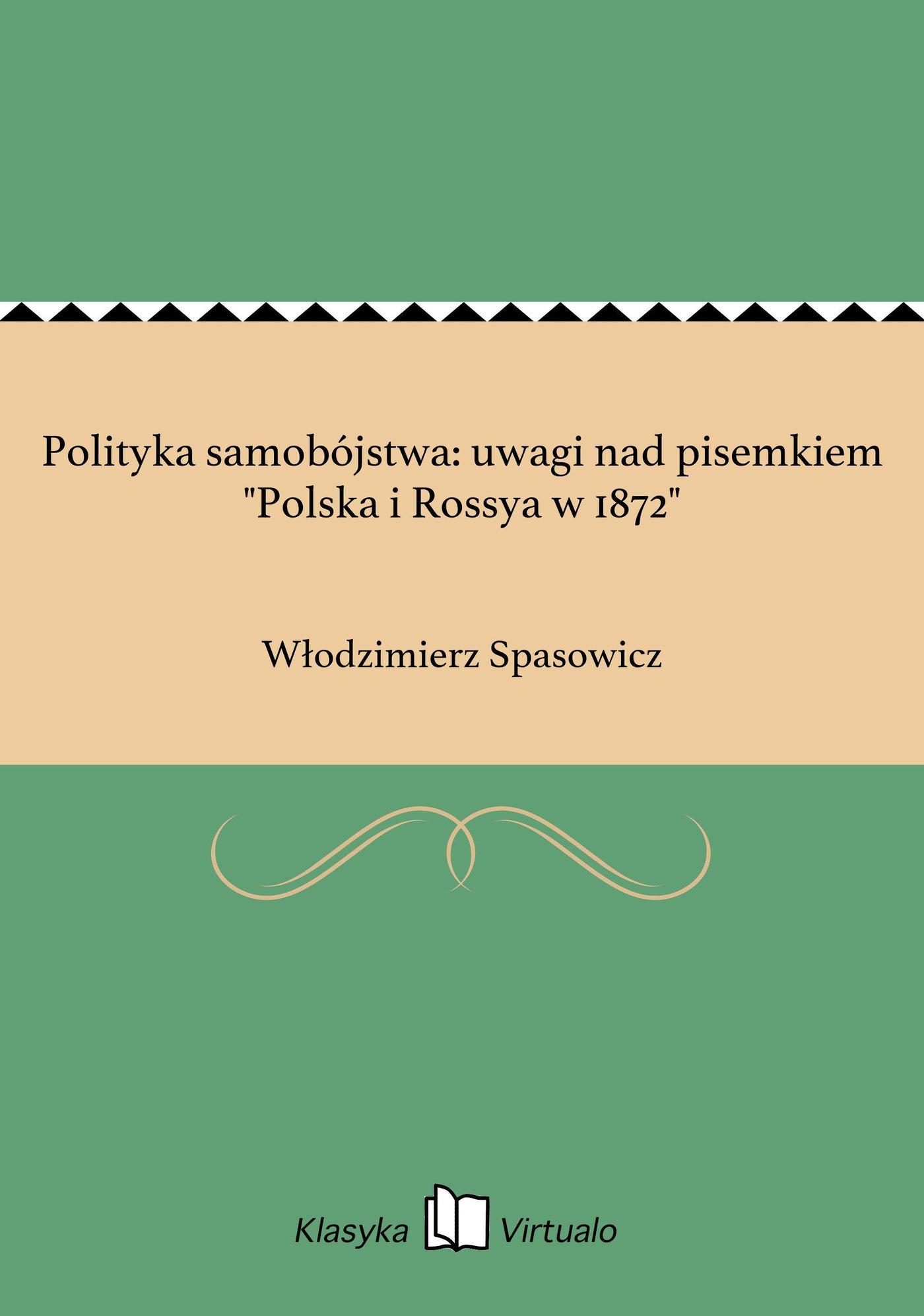 """Polityka samobójstwa: uwagi nad pisemkiem """"Polska i Rossya w 1872"""" - Ebook (Książka EPUB) do pobrania w formacie EPUB"""