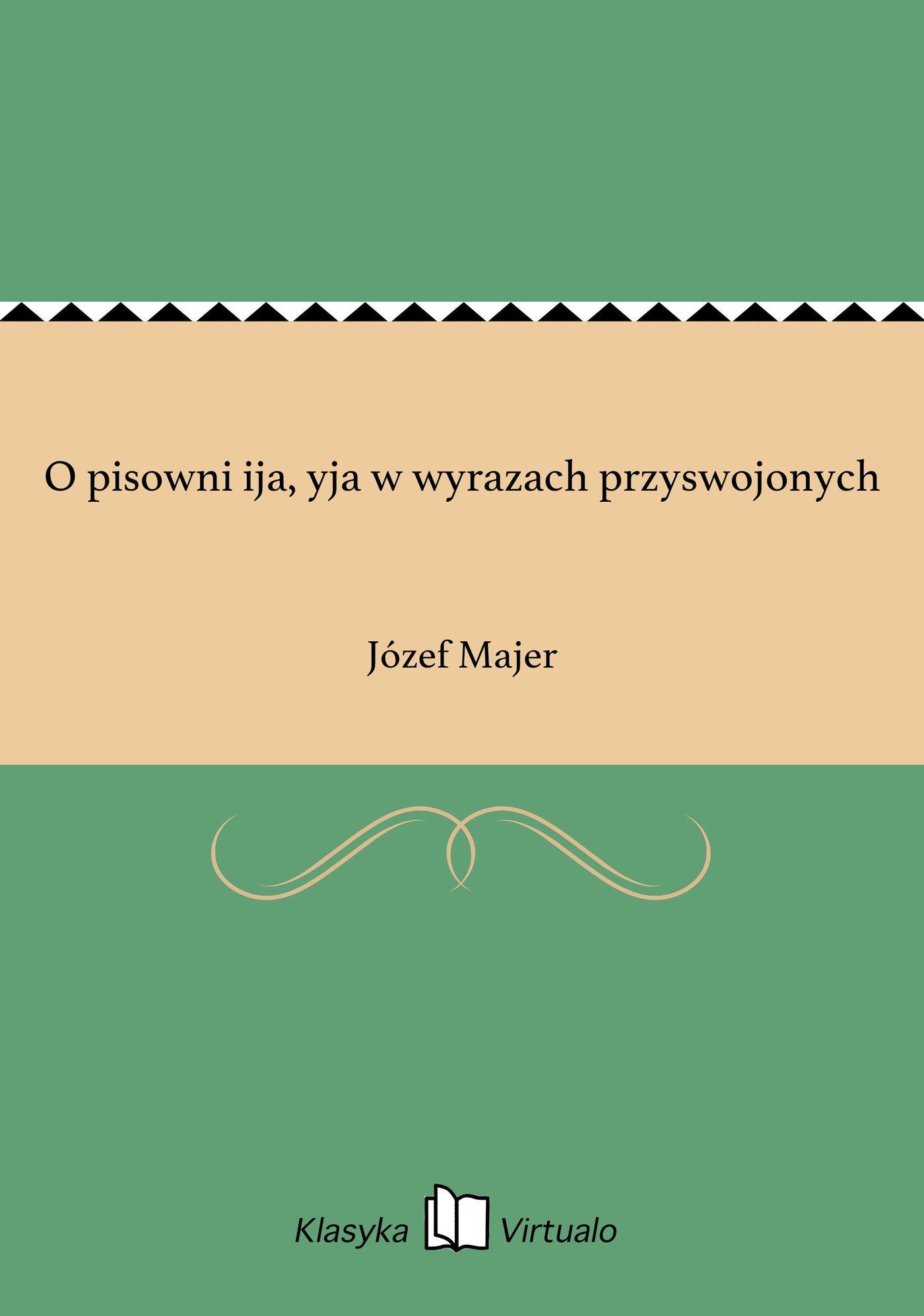 O pisowni ija, yja w wyrazach przyswojonych - Ebook (Książka EPUB) do pobrania w formacie EPUB