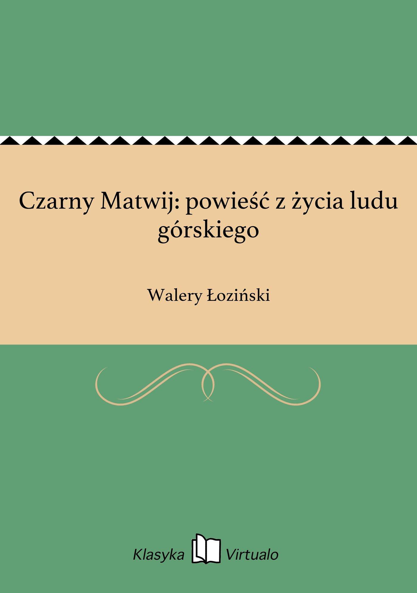 Czarny Matwij: powieść z życia ludu górskiego - Ebook (Książka EPUB) do pobrania w formacie EPUB