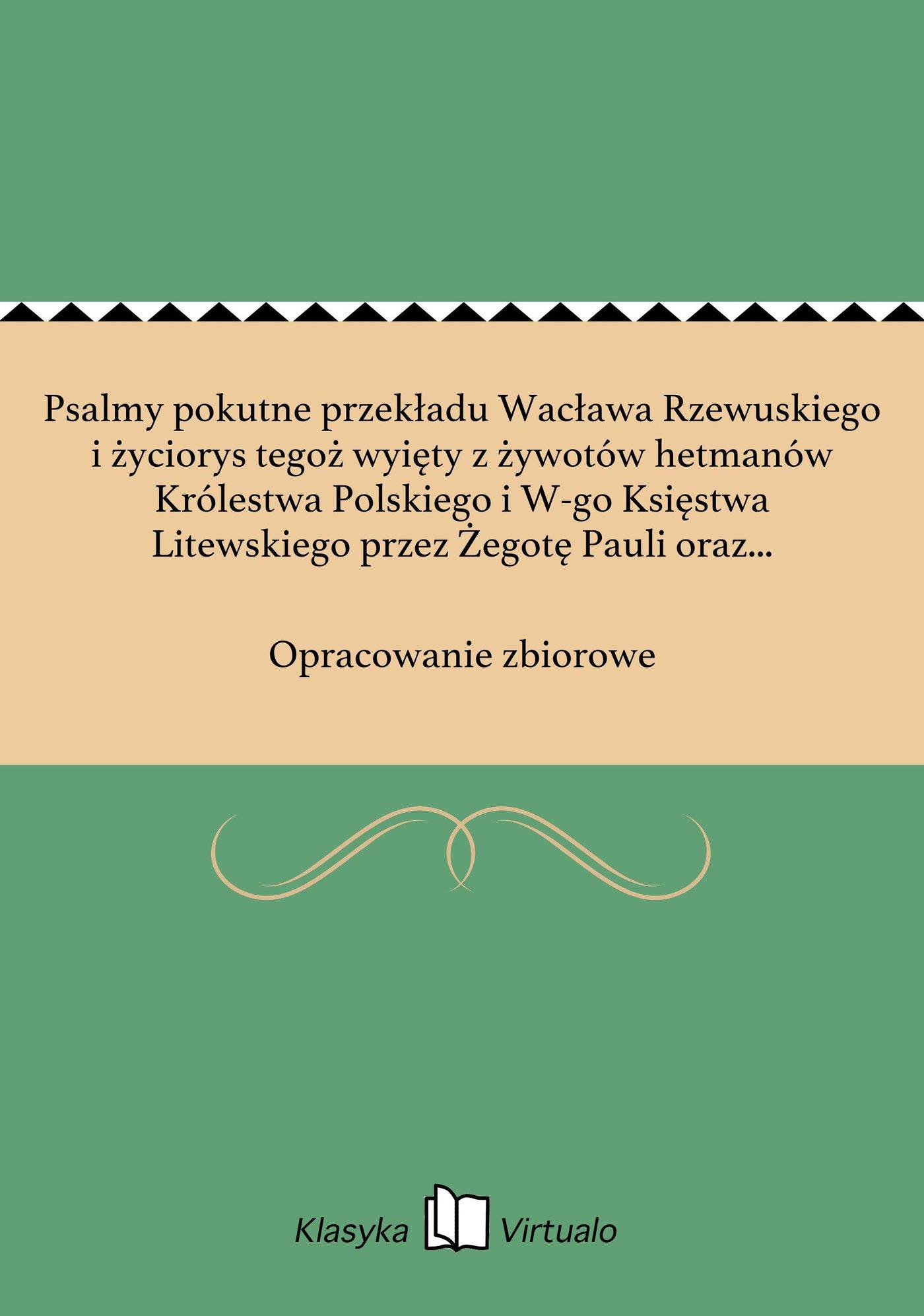 Psalmy pokutne przekładu Wacława Rzewuskiego i życiorys tegoż wyięty z żywotów hetmanów Królestwa Polskiego i W-go Księstwa Litewskiego przez Żegotę Pauli oraz z kroniki podhoreckiej przez L. R ... z dodaniem listu Adama Wawrz. Rzewuskiego K. - Ebook (Książka EPUB) do pobrania w formacie EPUB