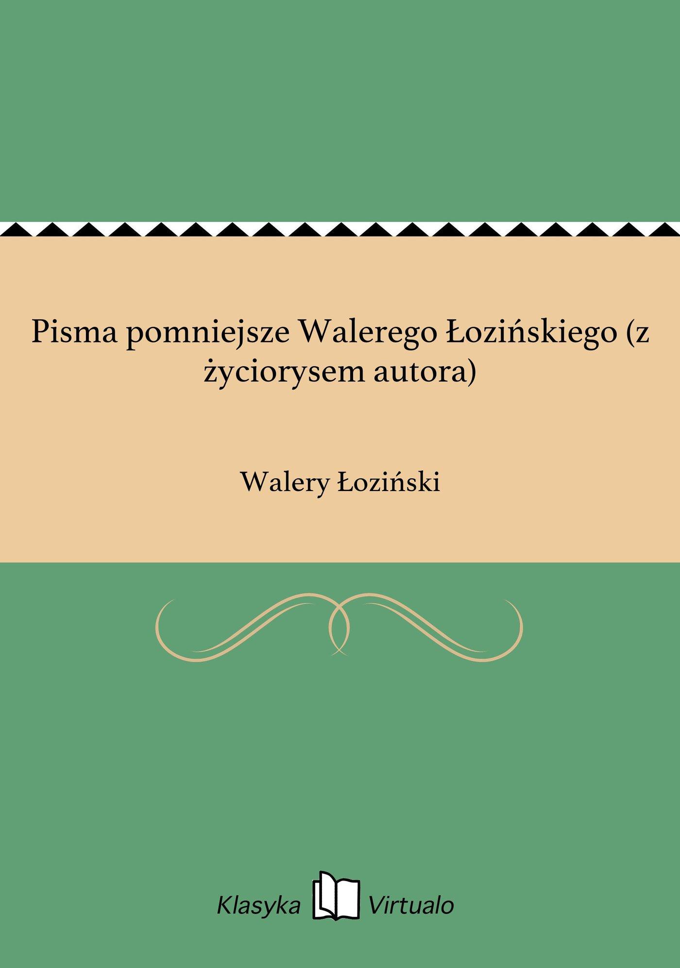 Pisma pomniejsze Walerego Łozińskiego (z życiorysem autora) - Ebook (Książka EPUB) do pobrania w formacie EPUB