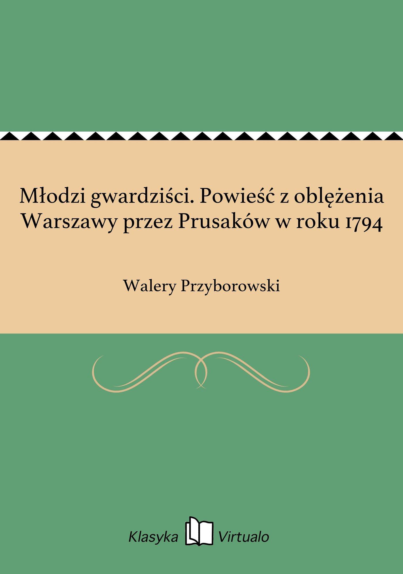 Młodzi gwardziści. Powieść z oblężenia Warszawy przez Prusaków w roku 1794 - Ebook (Książka EPUB) do pobrania w formacie EPUB