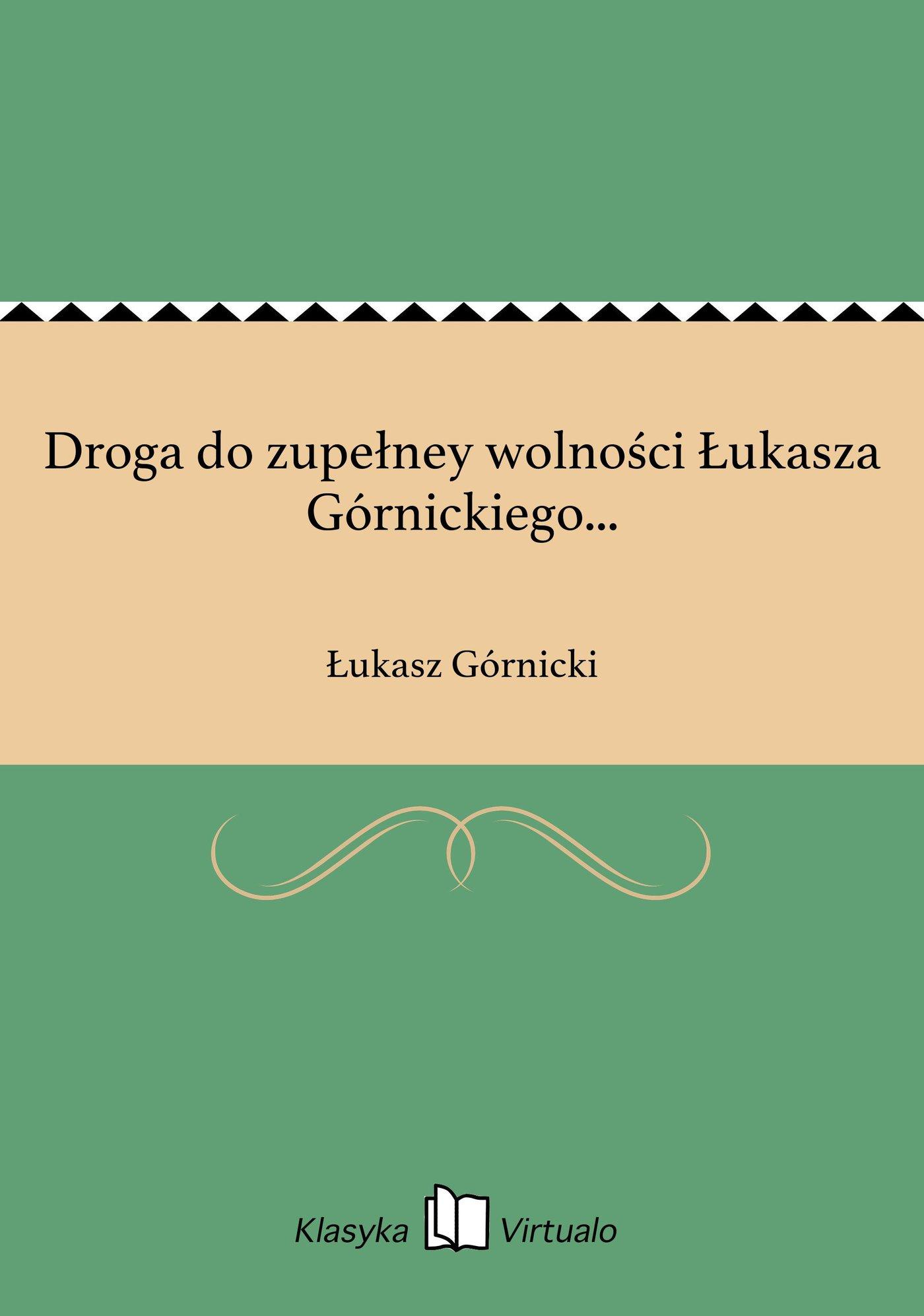 Droga do zupełney wolności Łukasza Górnickiego... - Ebook (Książka EPUB) do pobrania w formacie EPUB