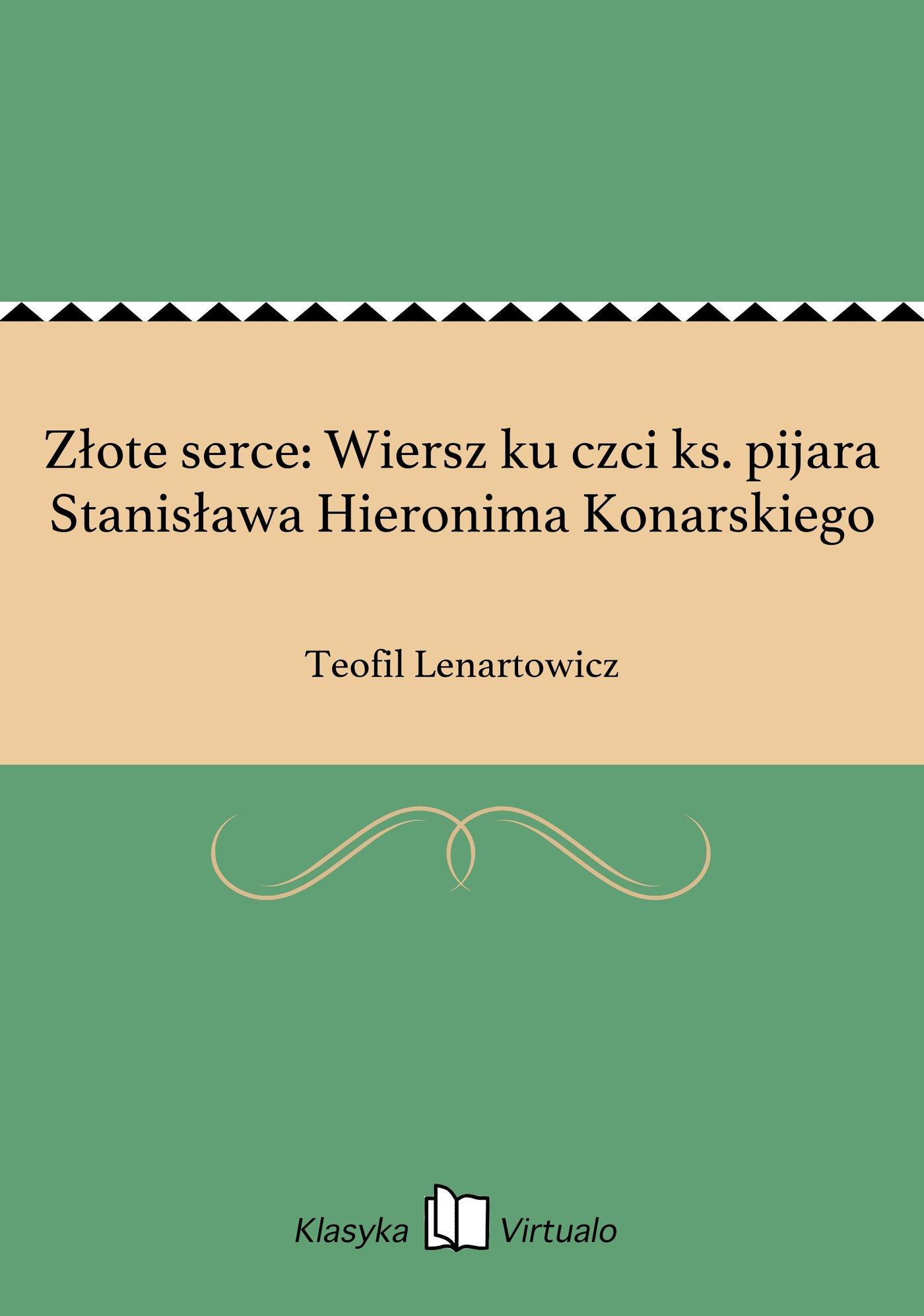 Złote serce: Wiersz ku czci ks. pijara Stanisława Hieronima Konarskiego - Ebook (Książka EPUB) do pobrania w formacie EPUB