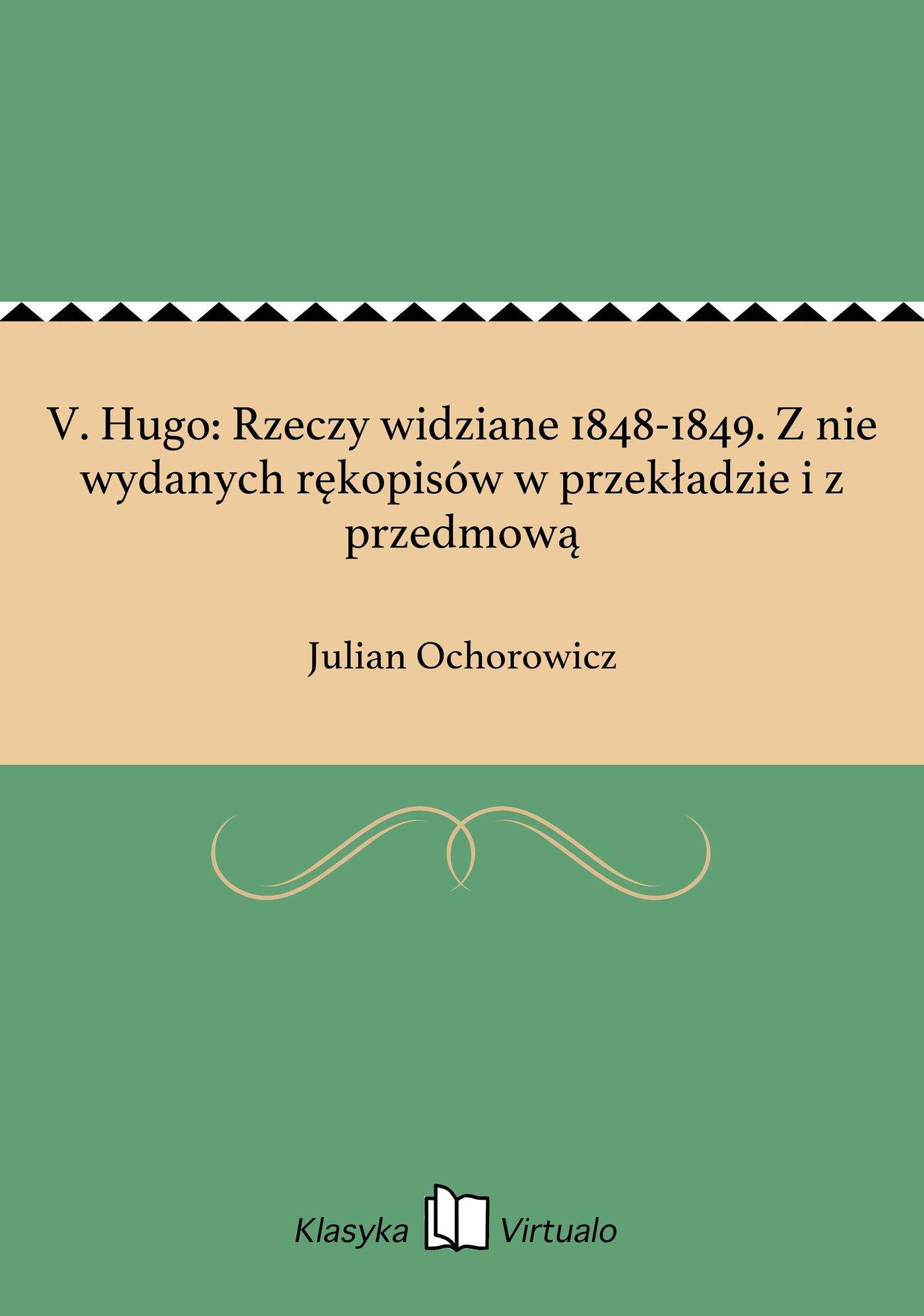 V. Hugo: Rzeczy widziane 1848-1849. Z nie wydanych rękopisów w przekładzie i z przedmową - Ebook (Książka EPUB) do pobrania w formacie EPUB