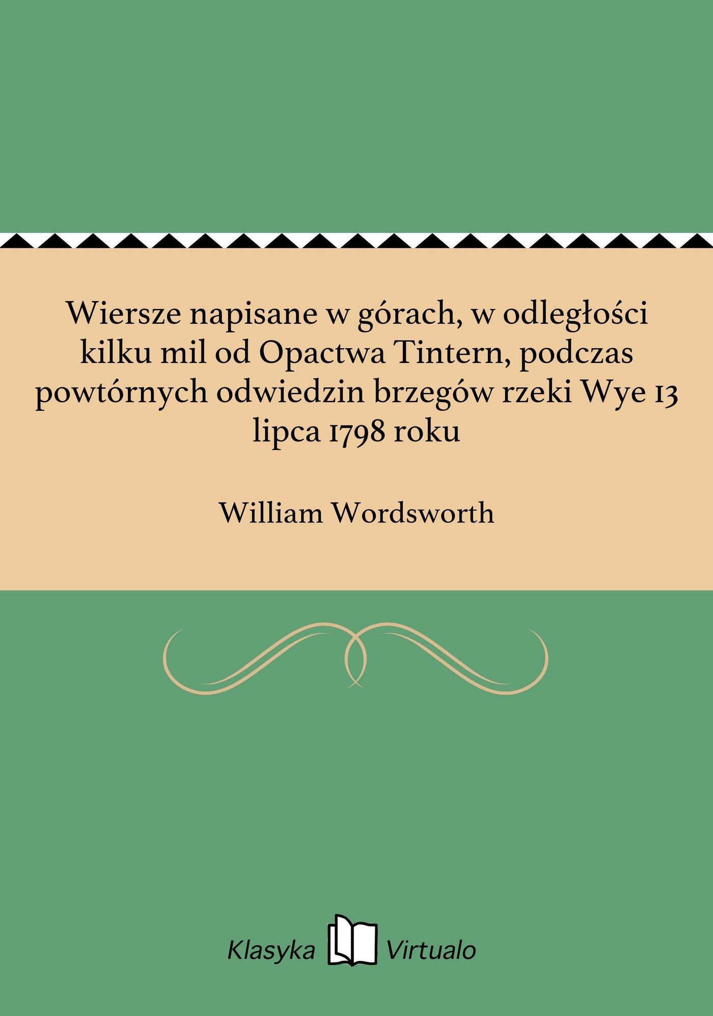 Wiersze napisane w górach, w odległości kilku mil od Opactwa Tintern, podczas powtórnych odwiedzin brzegów rzeki Wye 13 lipca 1798 roku - Ebook (Książka EPUB) do pobrania w formacie EPUB