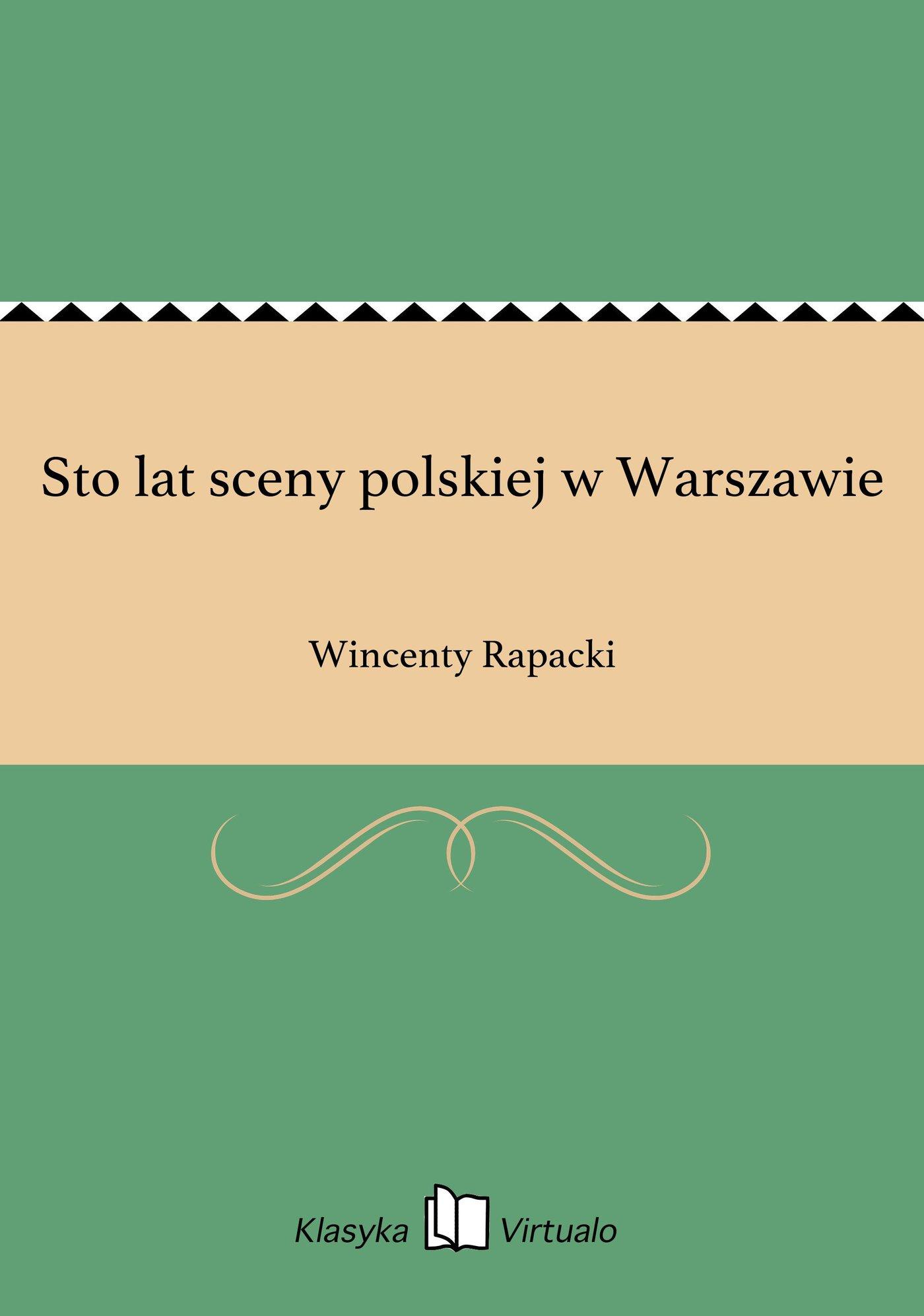 Sto lat sceny polskiej w Warszawie - Ebook (Książka EPUB) do pobrania w formacie EPUB