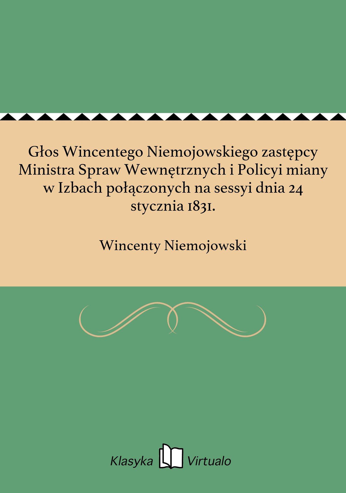 Głos Wincentego Niemojowskiego zastępcy Ministra Spraw Wewnętrznych i Policyi miany w Izbach połączonych na sessyi dnia 24 stycznia 1831. - Ebook (Książka EPUB) do pobrania w formacie EPUB