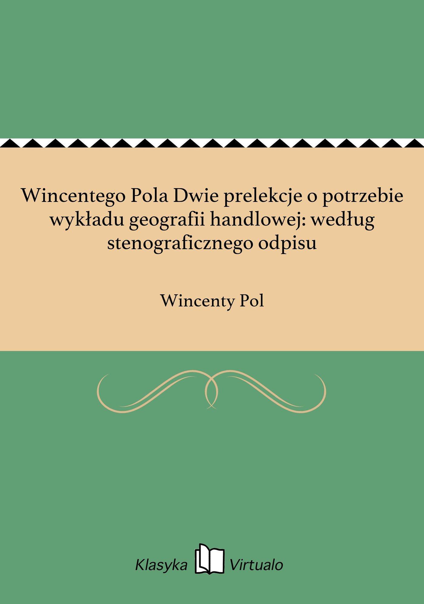 Wincentego Pola Dwie prelekcje o potrzebie wykładu geografii handlowej: według stenograficznego odpisu - Ebook (Książka EPUB) do pobrania w formacie EPUB