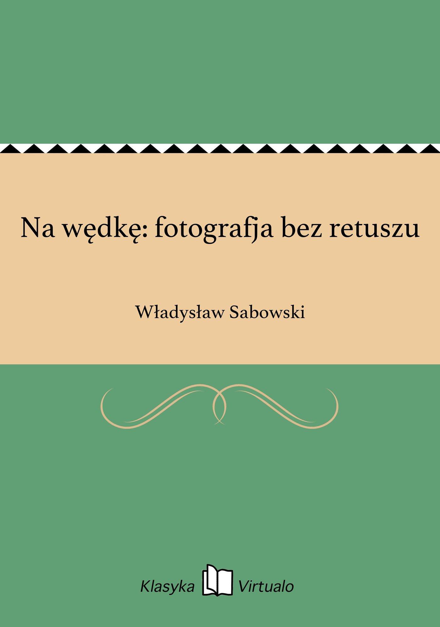 Na wędkę: fotografja bez retuszu - Ebook (Książka EPUB) do pobrania w formacie EPUB