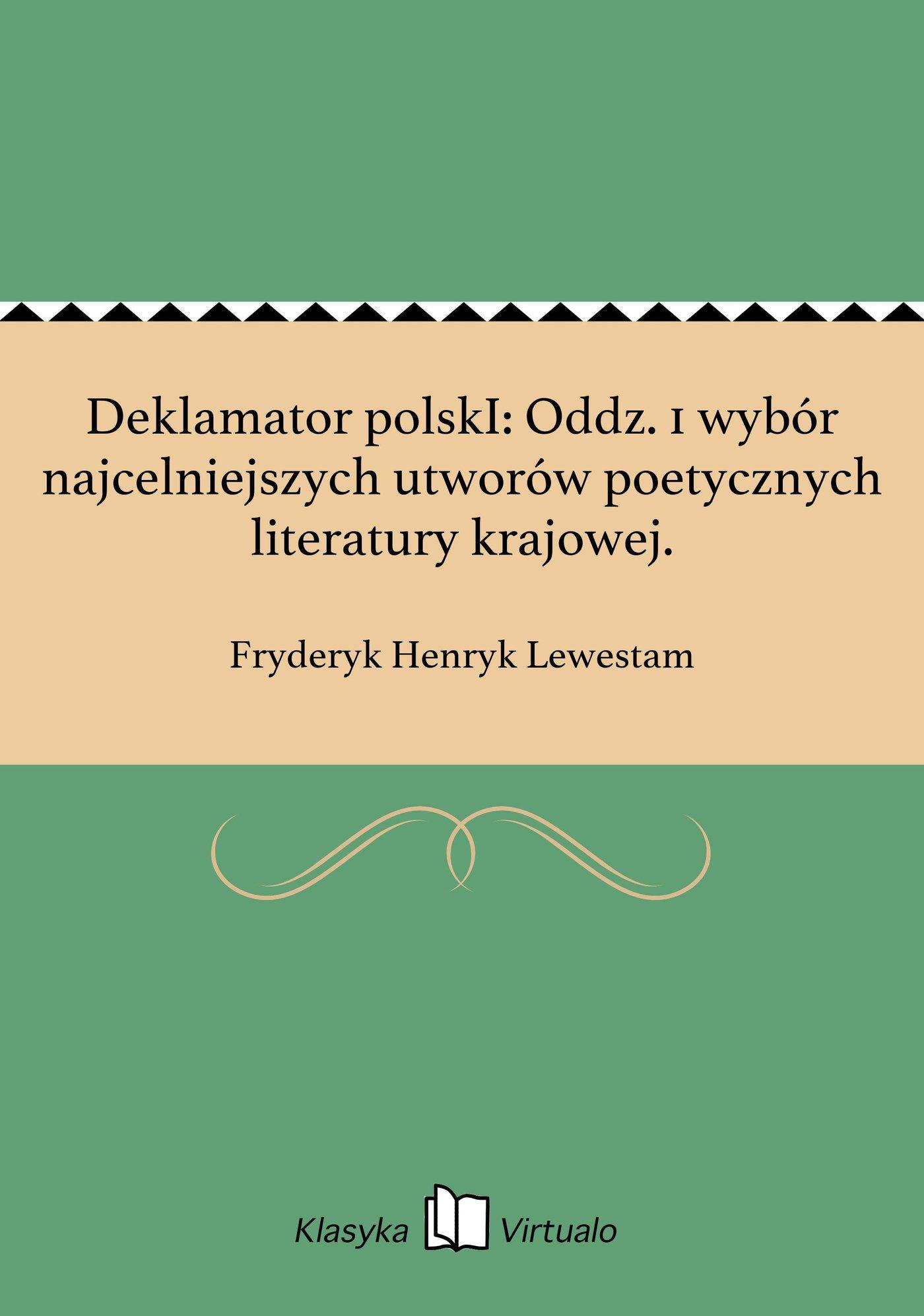 Deklamator polskI: Oddz. 1 wybór najcelniejszych utworów poetycznych literatury krajowej. - Ebook (Książka EPUB) do pobrania w formacie EPUB