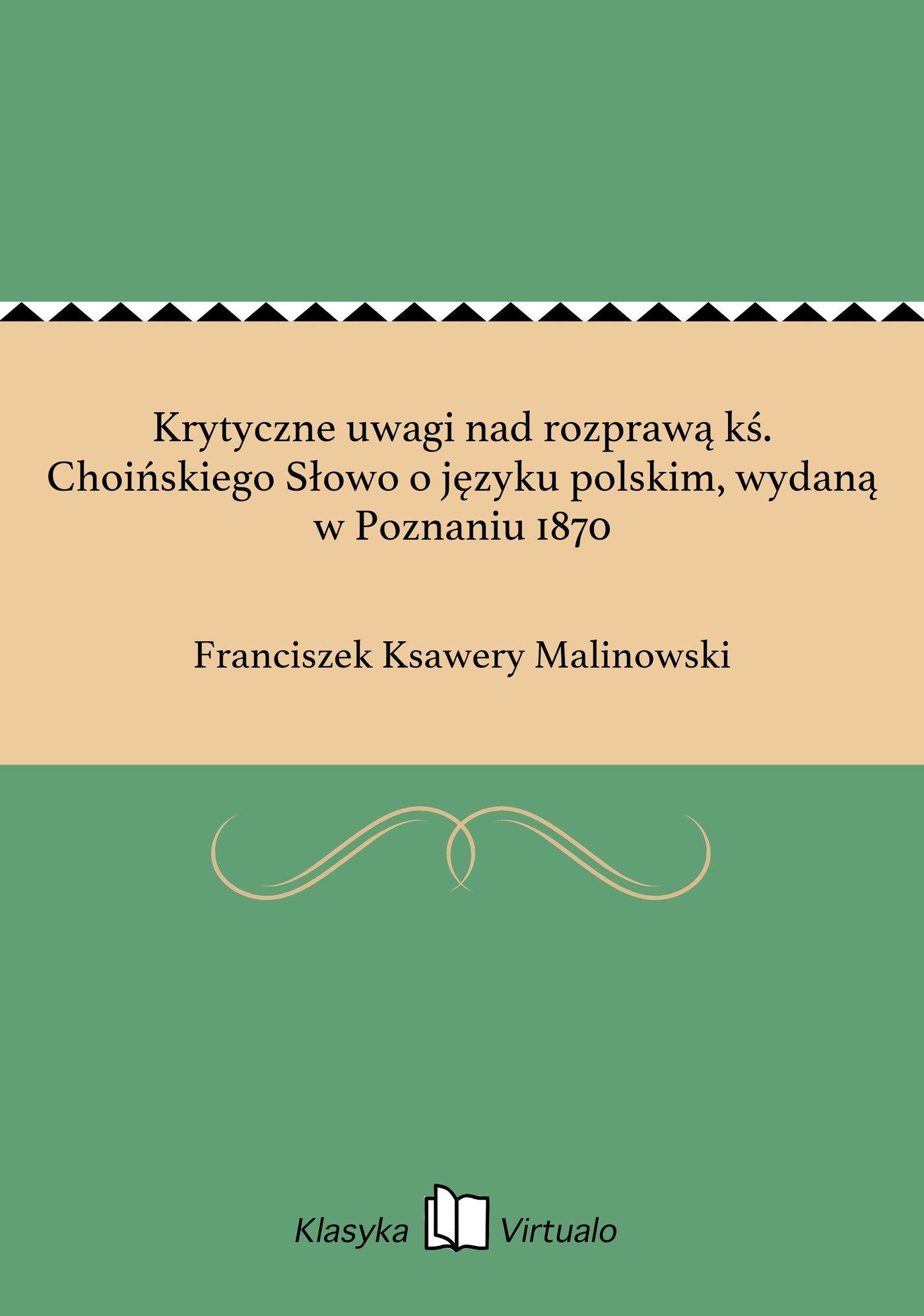 Krytyczne uwagi nad rozprawą kś. Choińskiego Słowo o języku polskim, wydaną w Poznaniu 1870 - Ebook (Książka EPUB) do pobrania w formacie EPUB