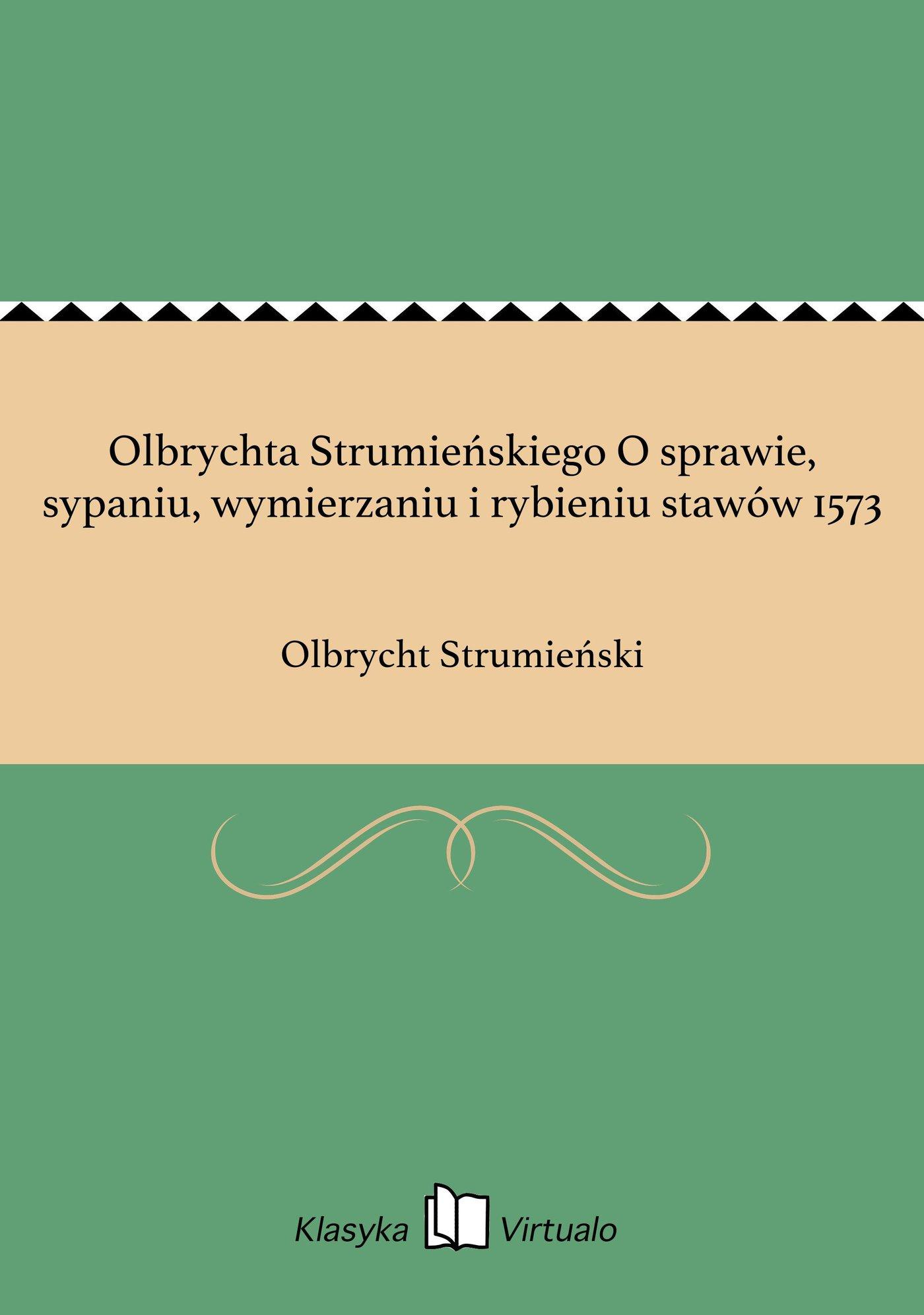 Olbrychta Strumieńskiego O sprawie, sypaniu, wymierzaniu i rybieniu stawów 1573 - Ebook (Książka EPUB) do pobrania w formacie EPUB
