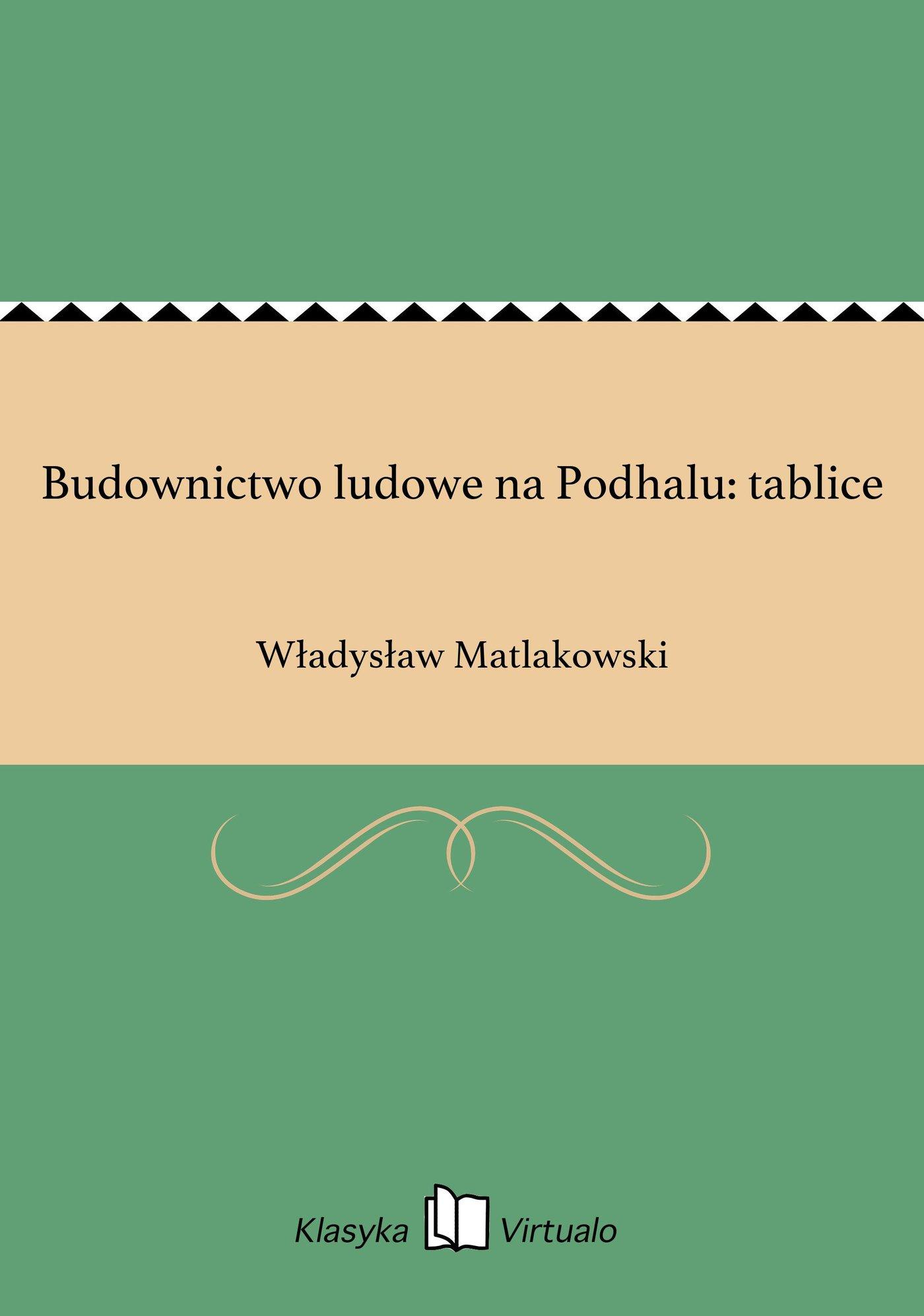 Budownictwo ludowe na Podhalu: tablice - Ebook (Książka EPUB) do pobrania w formacie EPUB