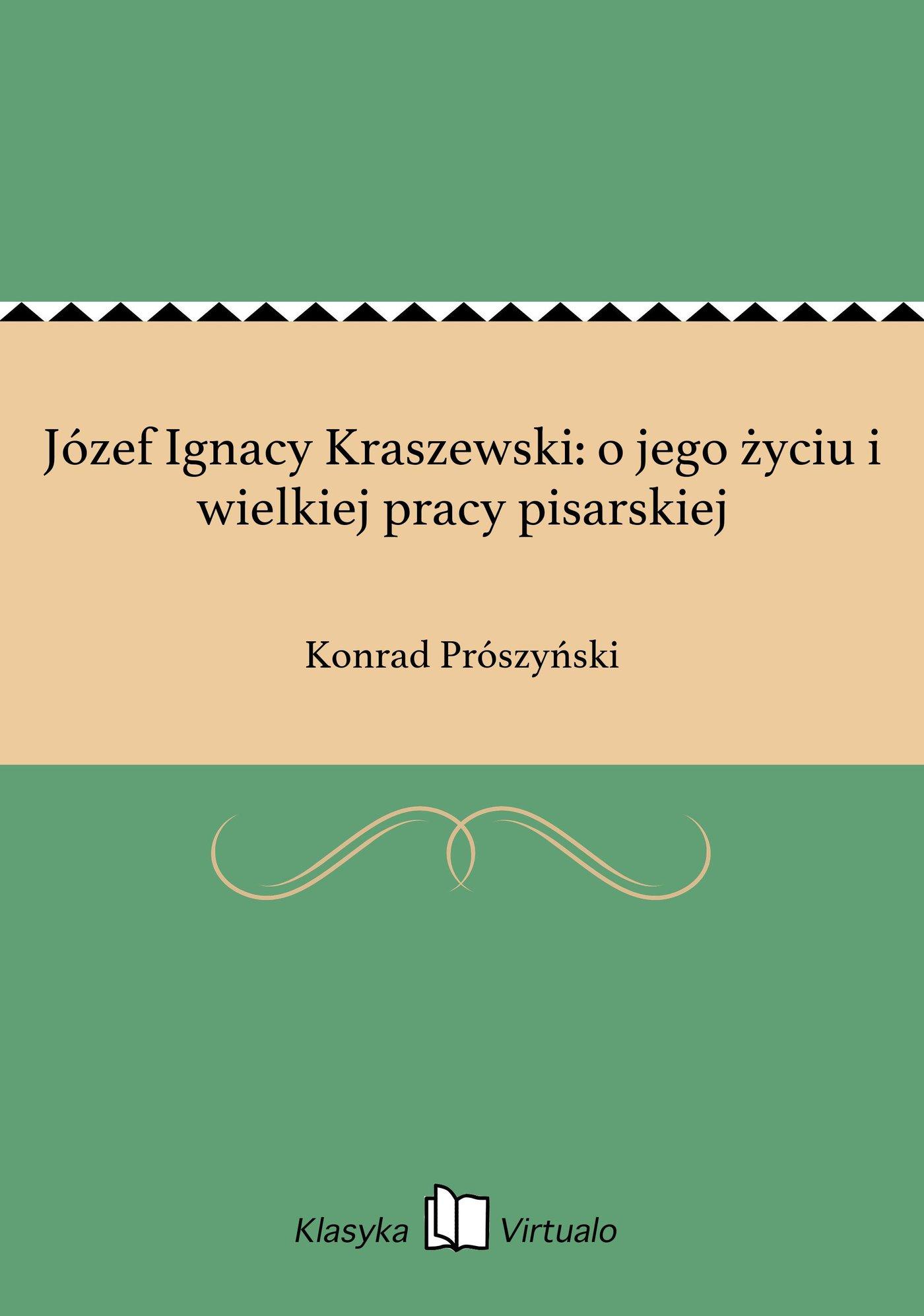 Józef Ignacy Kraszewski: o jego życiu i wielkiej pracy pisarskiej - Ebook (Książka EPUB) do pobrania w formacie EPUB