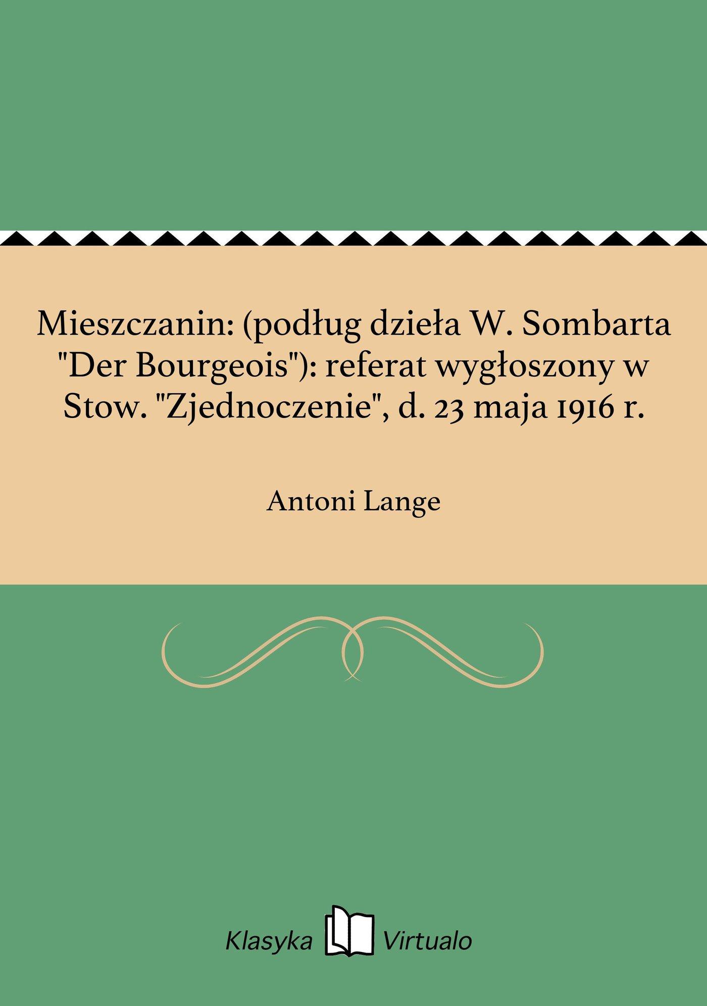 """Mieszczanin: (podług dzieła W. Sombarta """"Der Bourgeois""""): referat wygłoszony w Stow. """"Zjednoczenie"""", d. 23 maja 1916 r. - Ebook (Książka EPUB) do pobrania w formacie EPUB"""