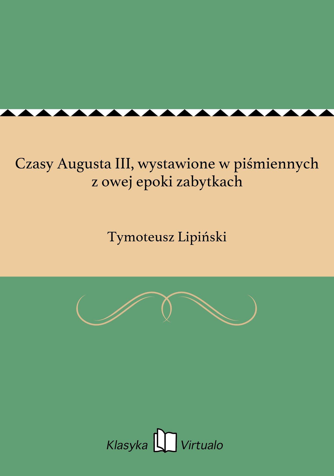 Czasy Augusta III, wystawione w piśmiennych z owej epoki zabytkach - Ebook (Książka EPUB) do pobrania w formacie EPUB