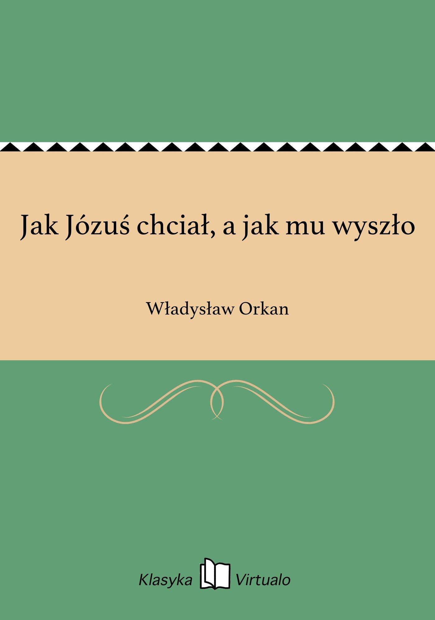 Jak Józuś chciał, a jak mu wyszło - Ebook (Książka EPUB) do pobrania w formacie EPUB