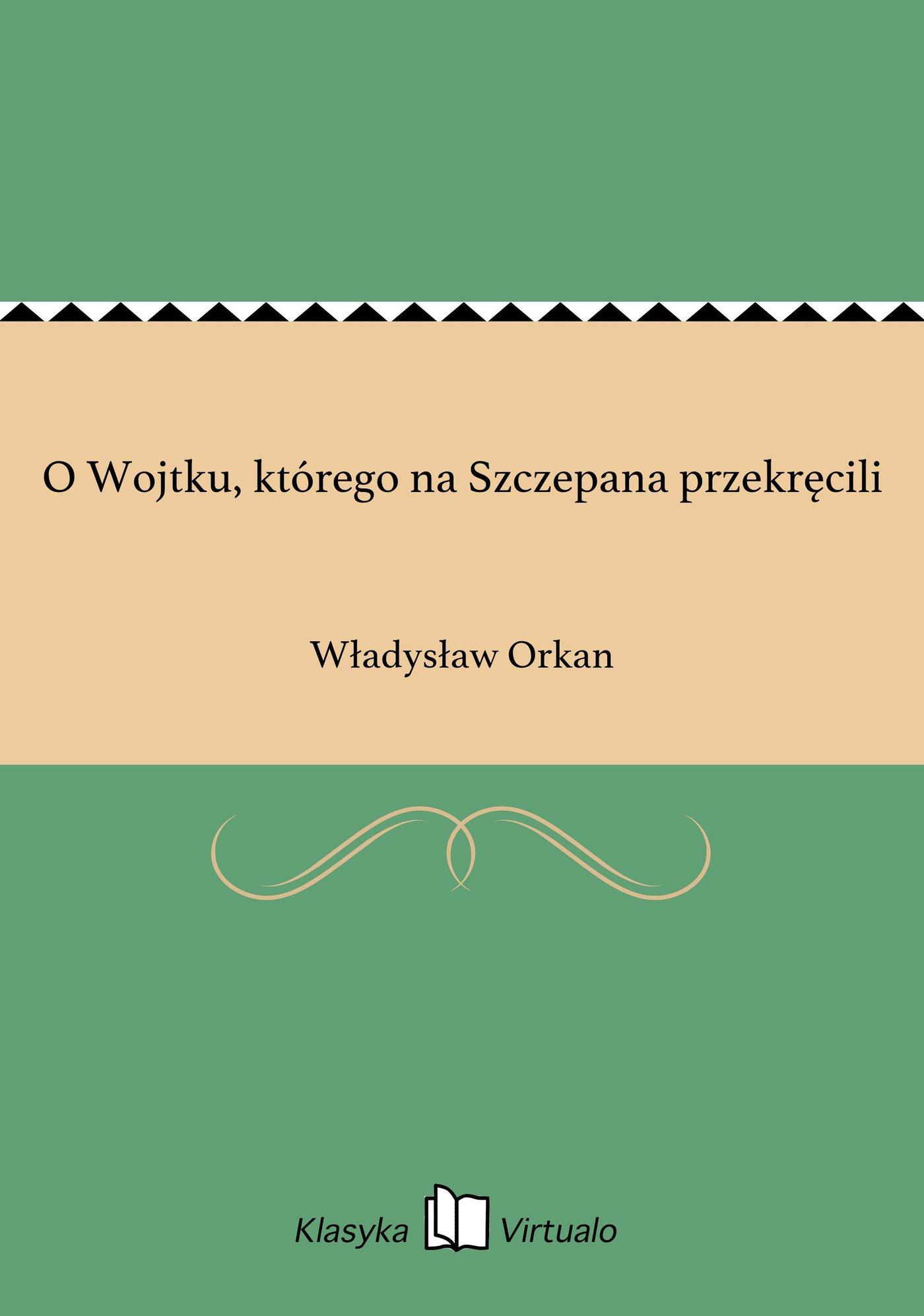 O Wojtku, którego na Szczepana przekręcili - Ebook (Książka EPUB) do pobrania w formacie EPUB