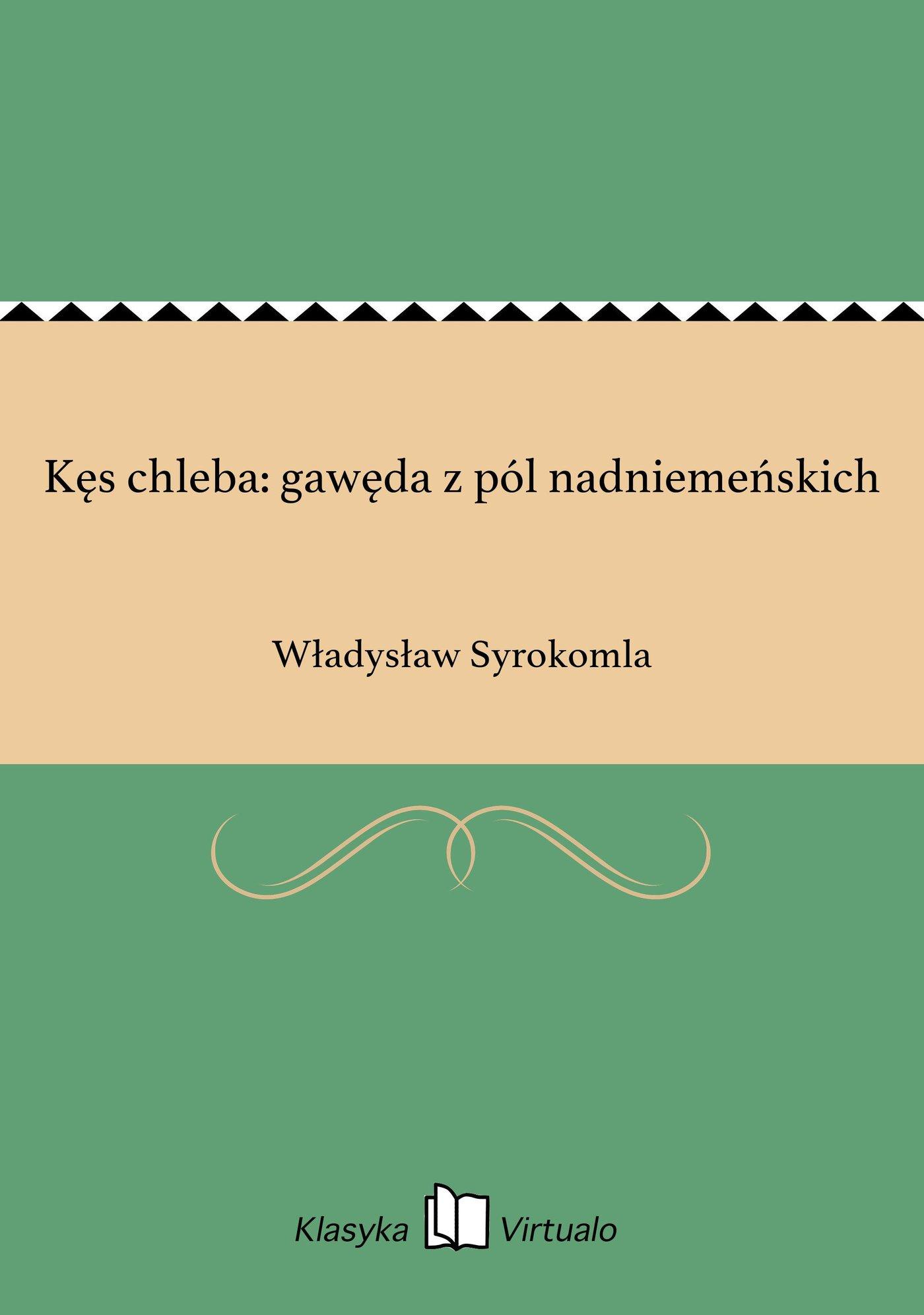 Kęs chleba: gawęda z pól nadniemeńskich - Ebook (Książka EPUB) do pobrania w formacie EPUB