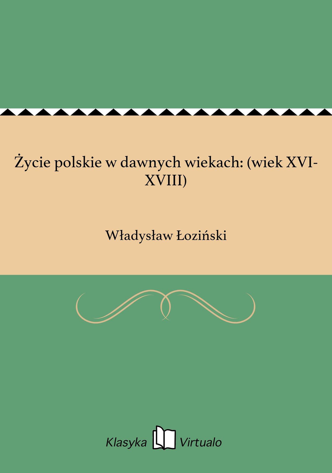 Życie polskie w dawnych wiekach: (wiek XVI-XVIII) - Ebook (Książka EPUB) do pobrania w formacie EPUB