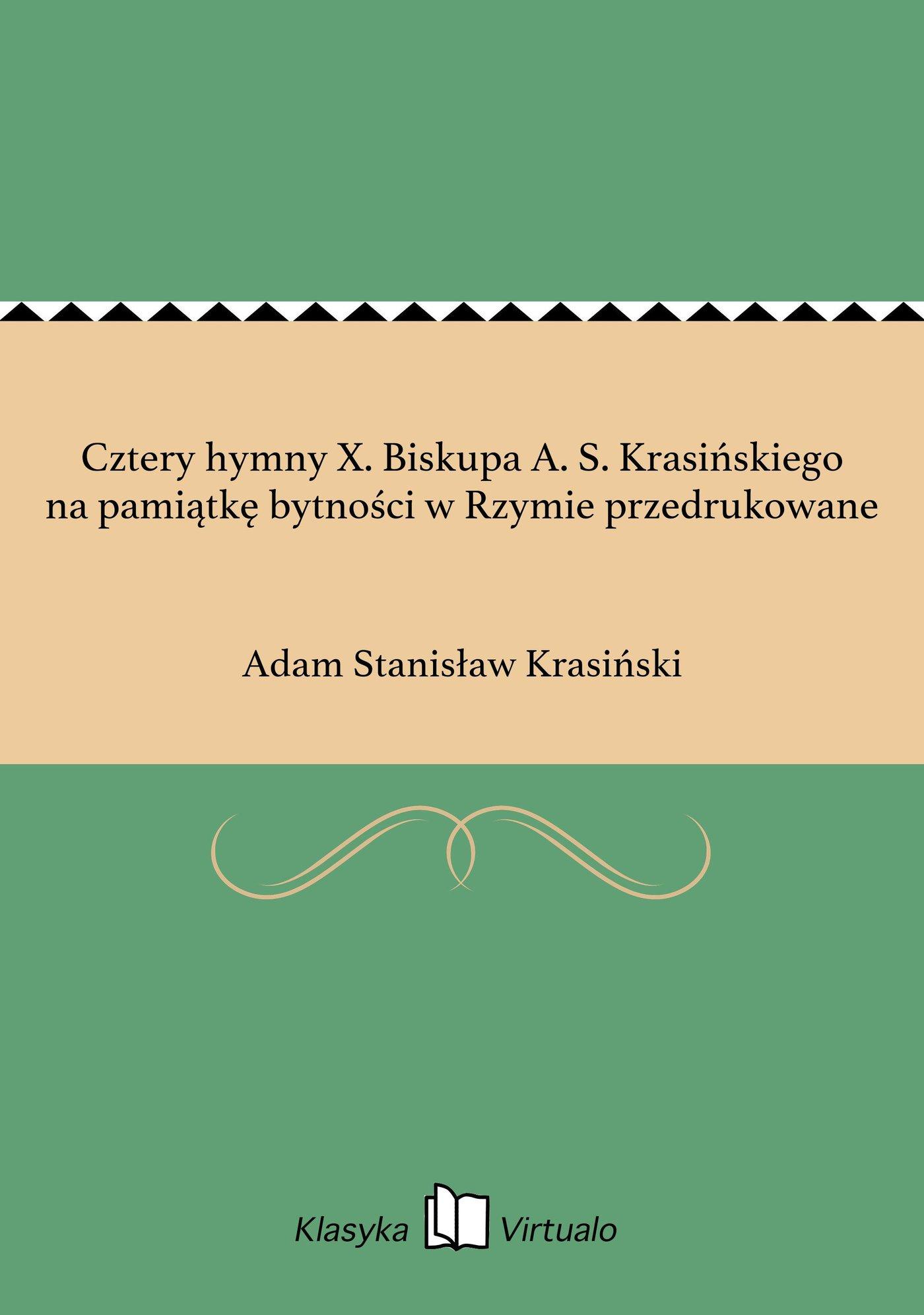 Cztery hymny X. Biskupa A. S. Krasińskiego na pamiątkę bytności w Rzymie przedrukowane - Ebook (Książka EPUB) do pobrania w formacie EPUB