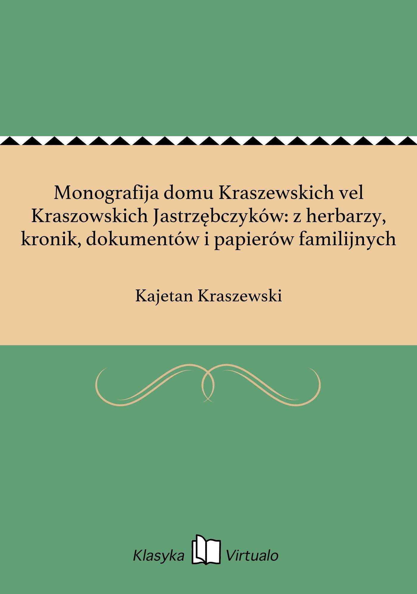 Monografija domu Kraszewskich vel Kraszowskich Jastrzębczyków: z herbarzy, kronik, dokumentów i papierów familijnych - Ebook (Książka EPUB) do pobrania w formacie EPUB
