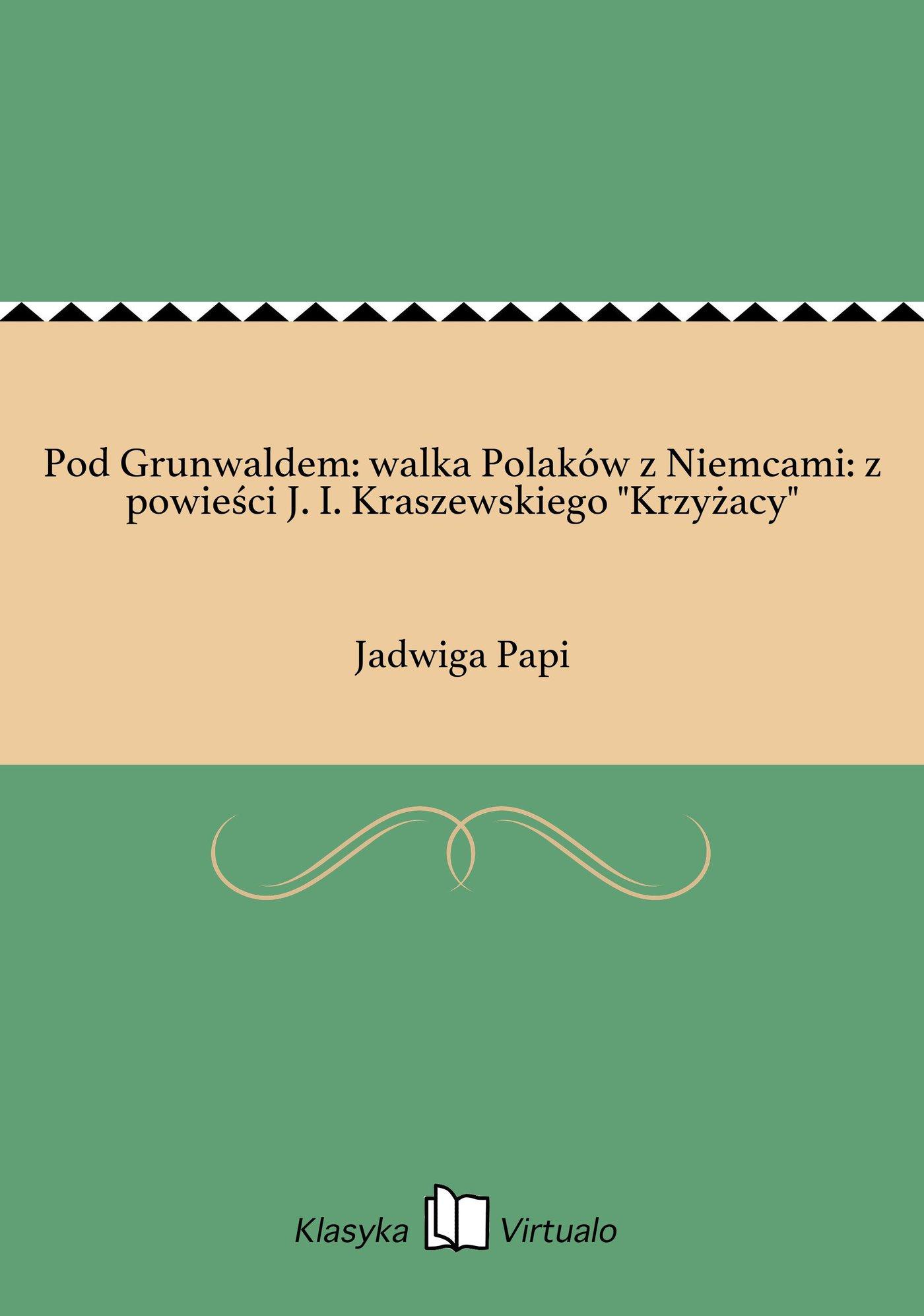 """Pod Grunwaldem: walka Polaków z Niemcami: z powieści J. I. Kraszewskiego """"Krzyżacy"""" - Ebook (Książka EPUB) do pobrania w formacie EPUB"""