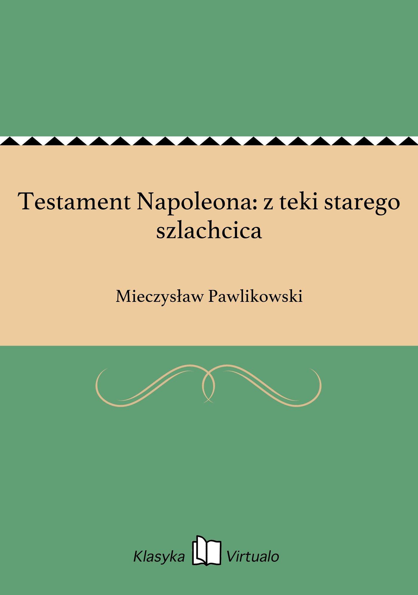 Testament Napoleona: z teki starego szlachcica - Ebook (Książka EPUB) do pobrania w formacie EPUB