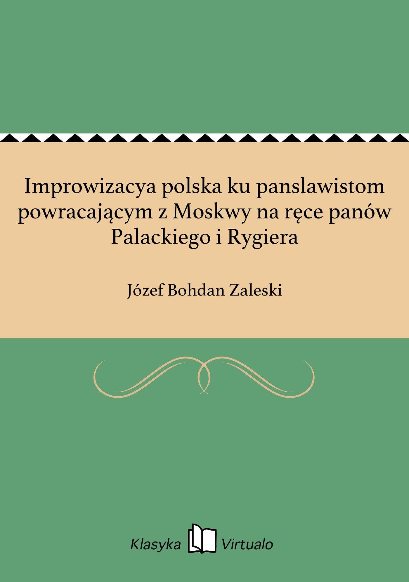 Improwizacya polska ku panslawistom powracającym z Moskwy na ręce panów Palackiego i Rygiera - Ebook (Książka EPUB) do pobrania w formacie EPUB