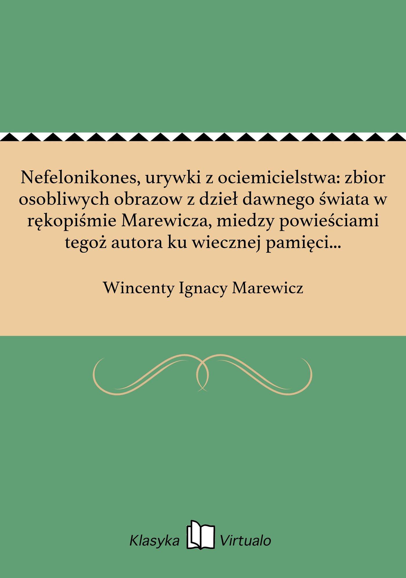 Nefelonikones, urywki z ociemicielstwa: zbior osobliwych obrazow z dzieł dawnego świata w rękopiśmie Marewicza, miedzy powieściami tegoż autora ku wiecznej pamięci zachowany - Ebook (Książka EPUB) do pobrania w formacie EPUB