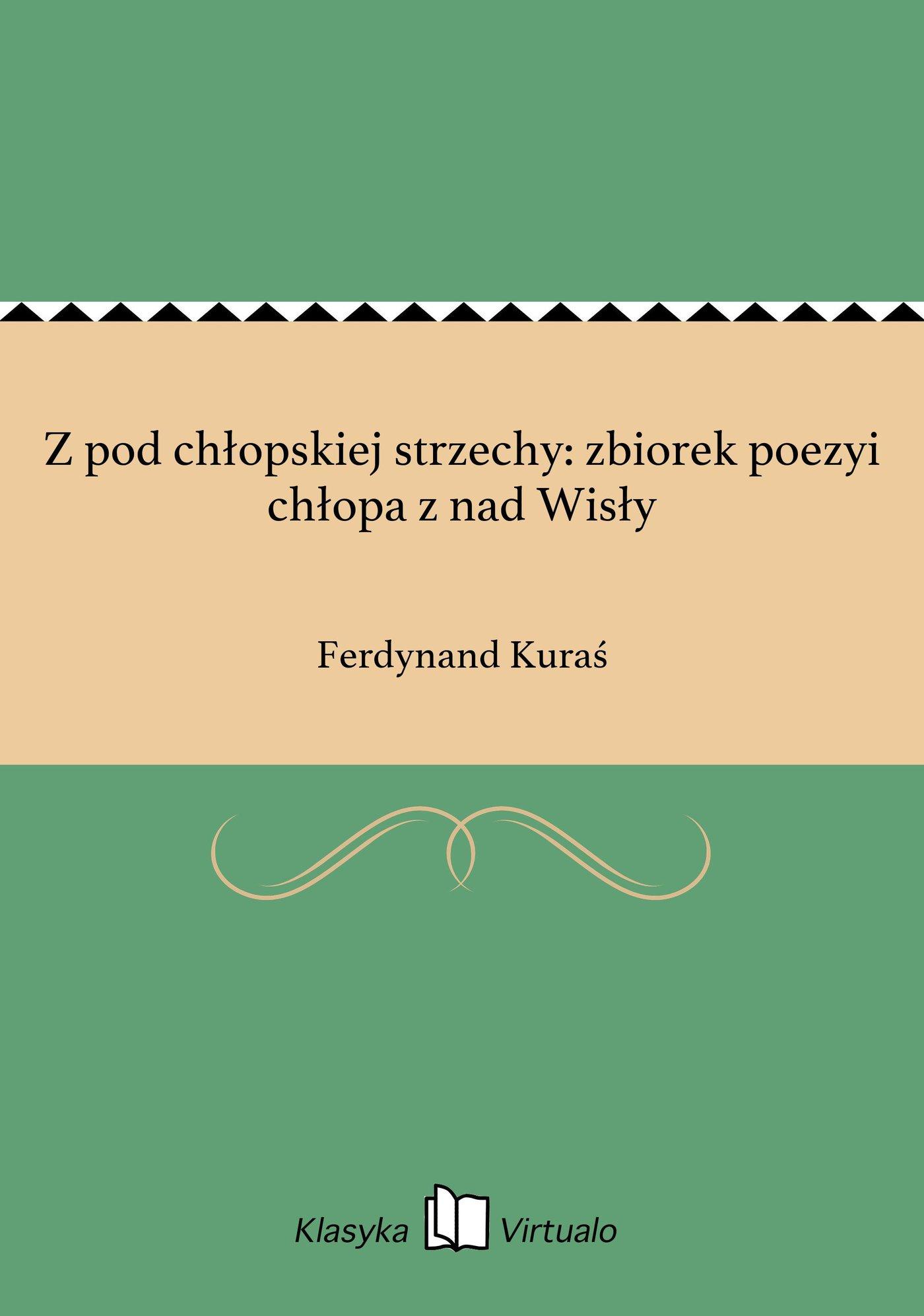 Z pod chłopskiej strzechy: zbiorek poezyi chłopa z nad Wisły - Ebook (Książka EPUB) do pobrania w formacie EPUB