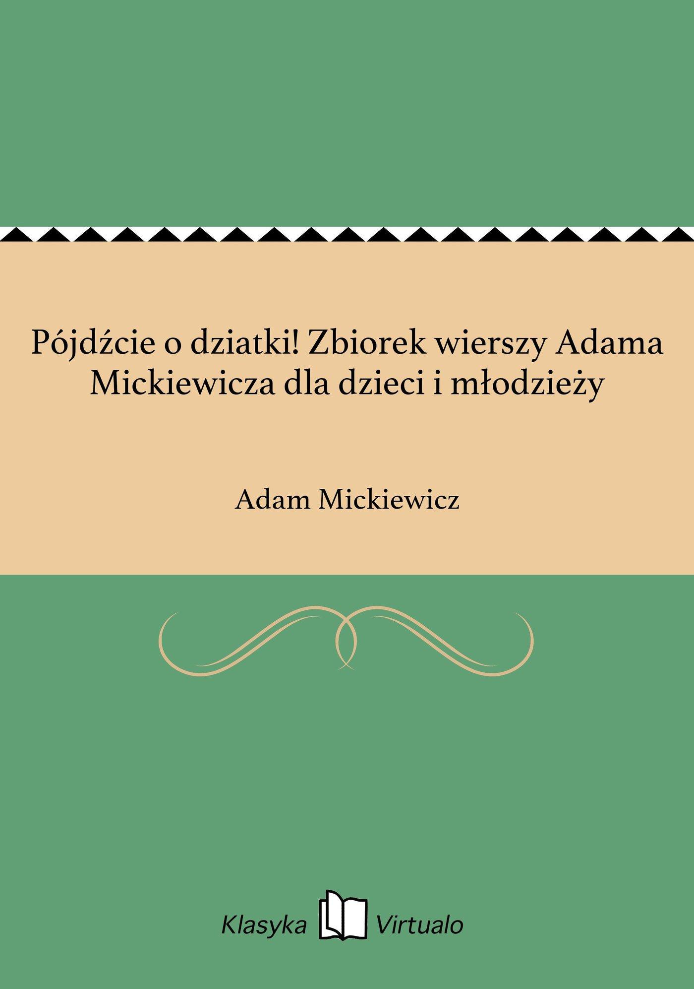 Pójdźcie o dziatki! Zbiorek wierszy Adama Mickiewicza dla dzieci i młodzieży - Ebook (Książka EPUB) do pobrania w formacie EPUB