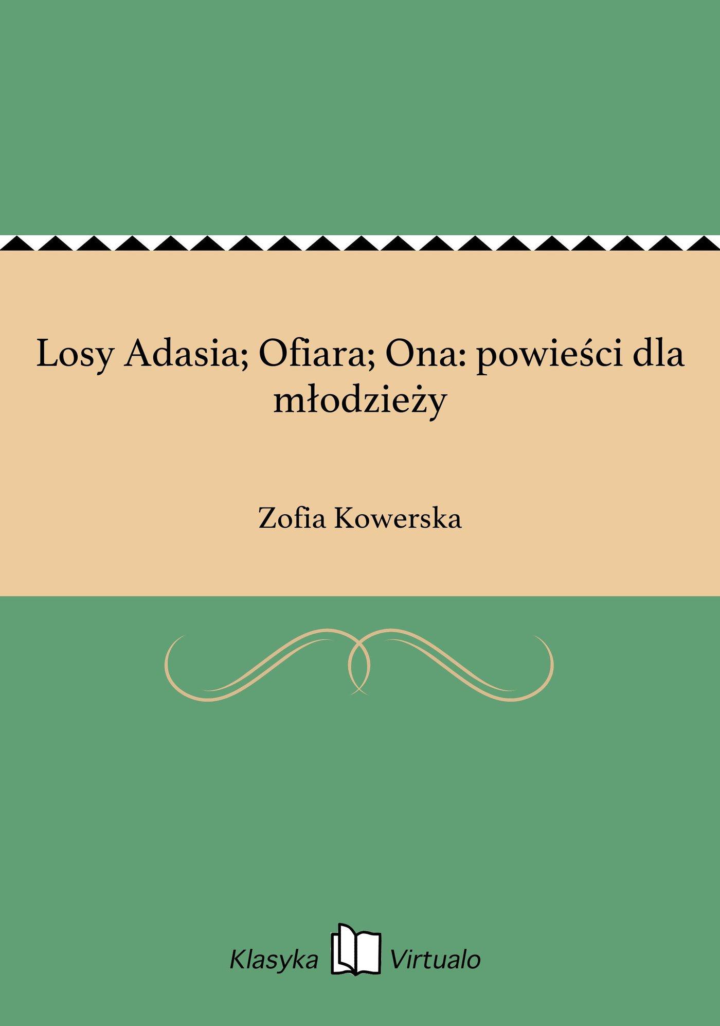 Losy Adasia; Ofiara; Ona: powieści dla młodzieży - Ebook (Książka EPUB) do pobrania w formacie EPUB