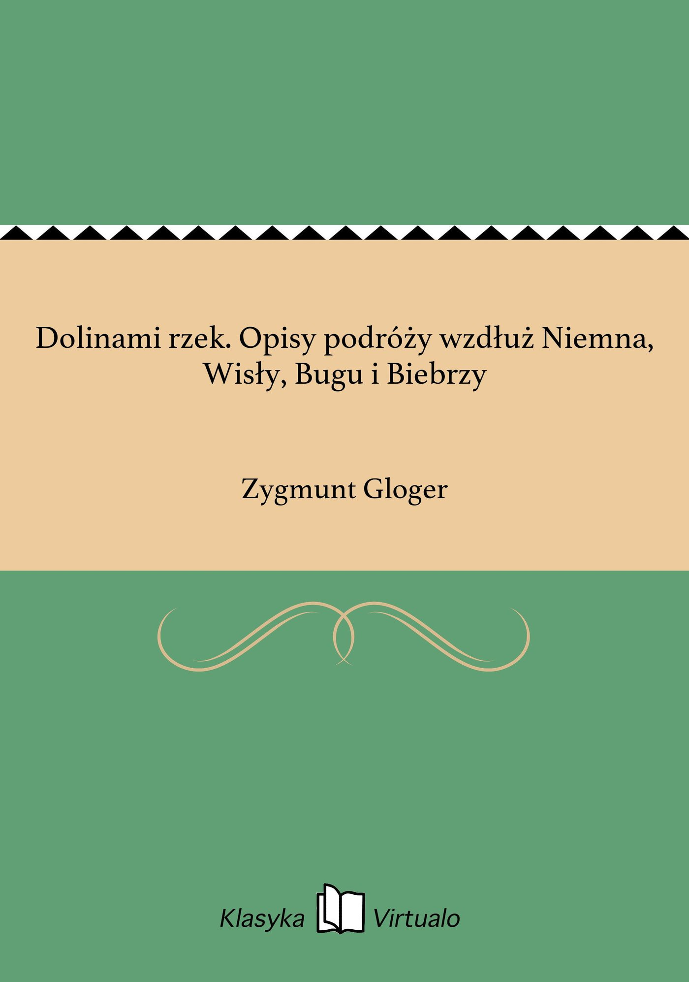 Dolinami rzek. Opisy podróży wzdłuż Niemna, Wisły, Bugu i Biebrzy - Ebook (Książka EPUB) do pobrania w formacie EPUB