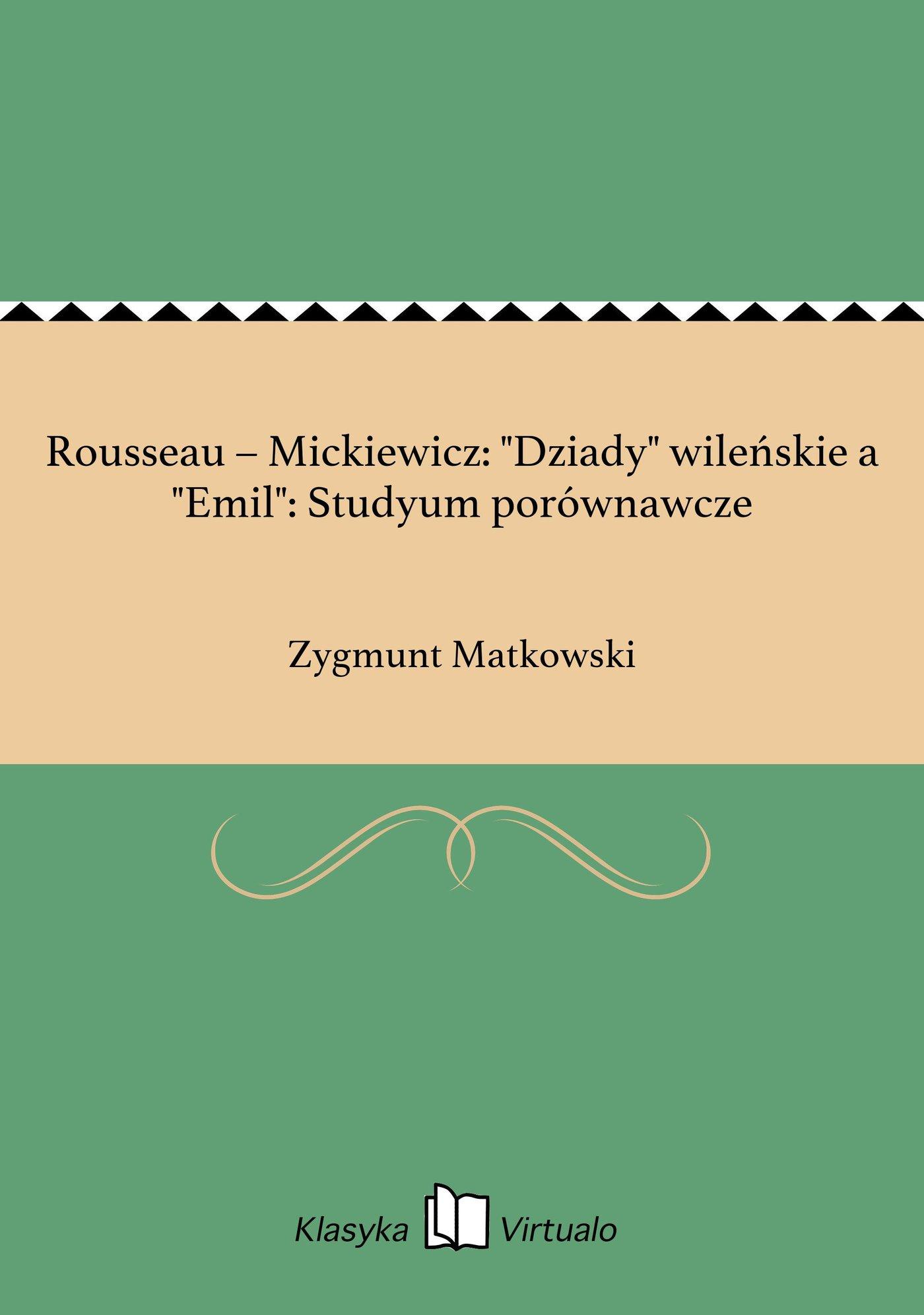 """Rousseau – Mickiewicz: """"Dziady"""" wileńskie a """"Emil"""": Studyum porównawcze - Ebook (Książka EPUB) do pobrania w formacie EPUB"""