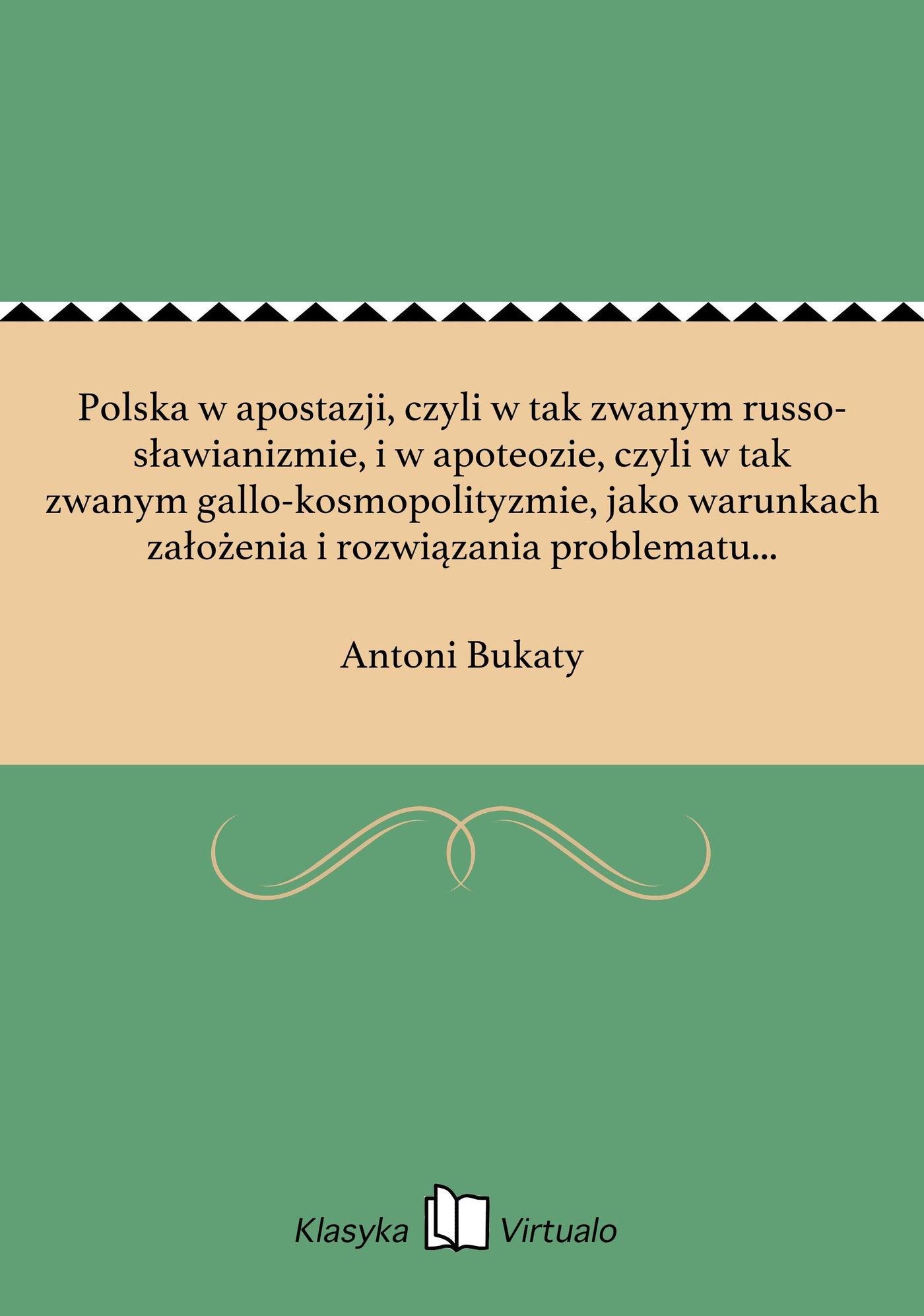 Polska w apostazji, czyli w tak zwanym russo-sławianizmie, i w apoteozie, czyli w tak zwanym gallo-kosmopolityzmie, jako warunkach założenia i rozwiązania problematu etnologicznego w praktyce i wiedzy - Ebook (Książka EPUB) do pobrania w formacie EPUB