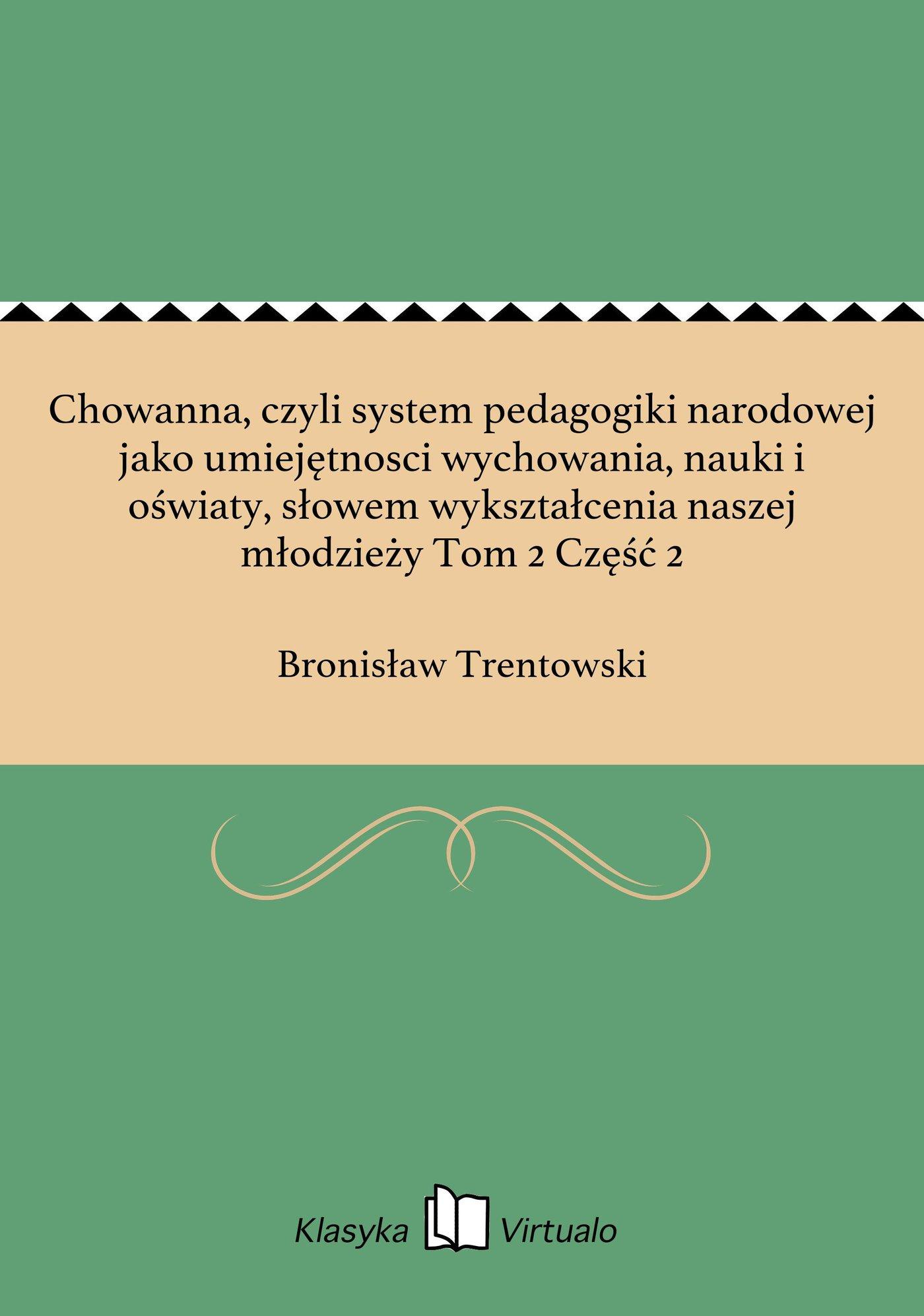 Chowanna, czyli system pedagogiki narodowej jako umiejętnosci wychowania, nauki i oświaty, słowem wykształcenia naszej młodzieży Tom 2 Część 2 - Ebook (Książka EPUB) do pobrania w formacie EPUB
