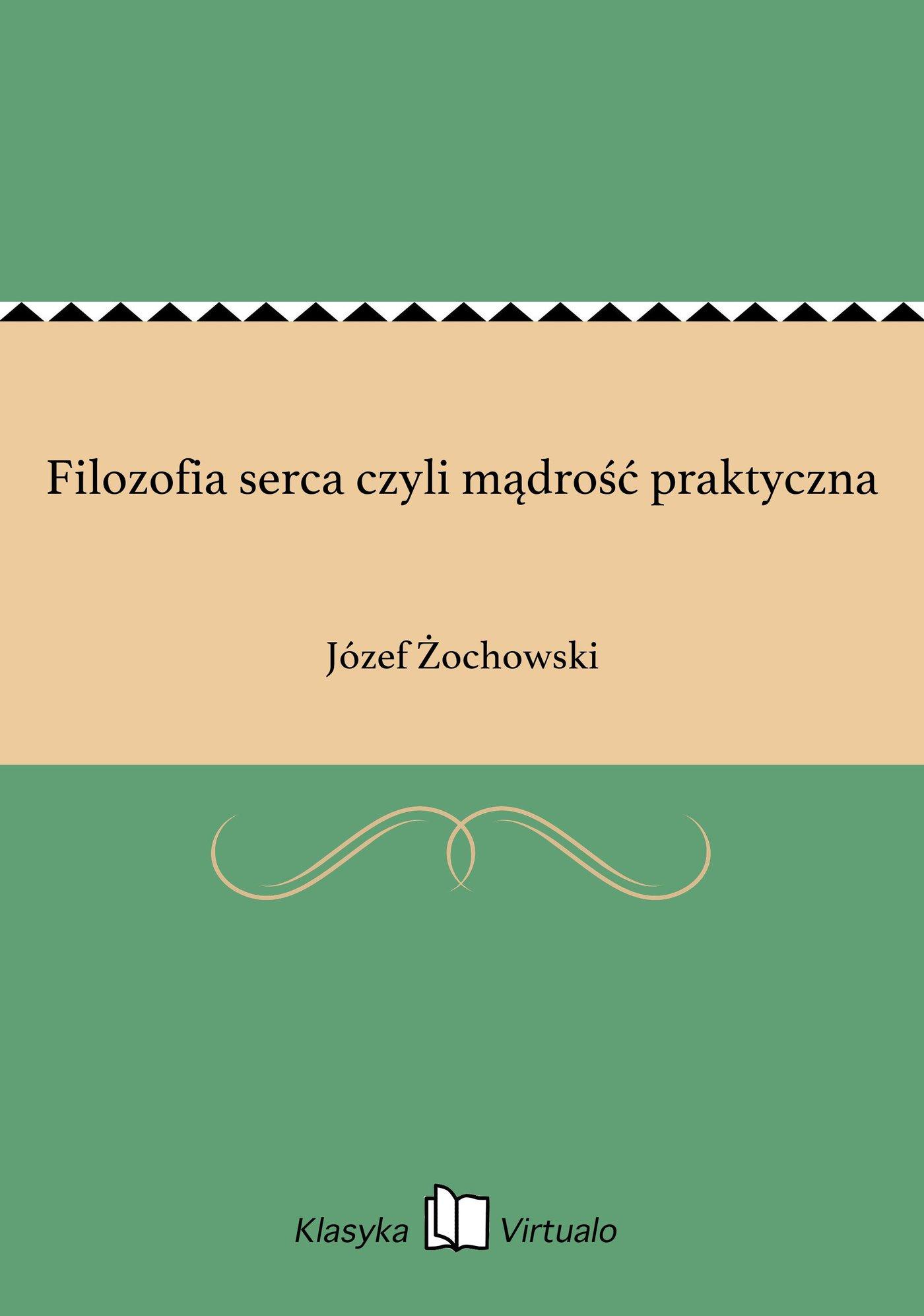 Filozofia serca czyli mądrość praktyczna - Ebook (Książka EPUB) do pobrania w formacie EPUB