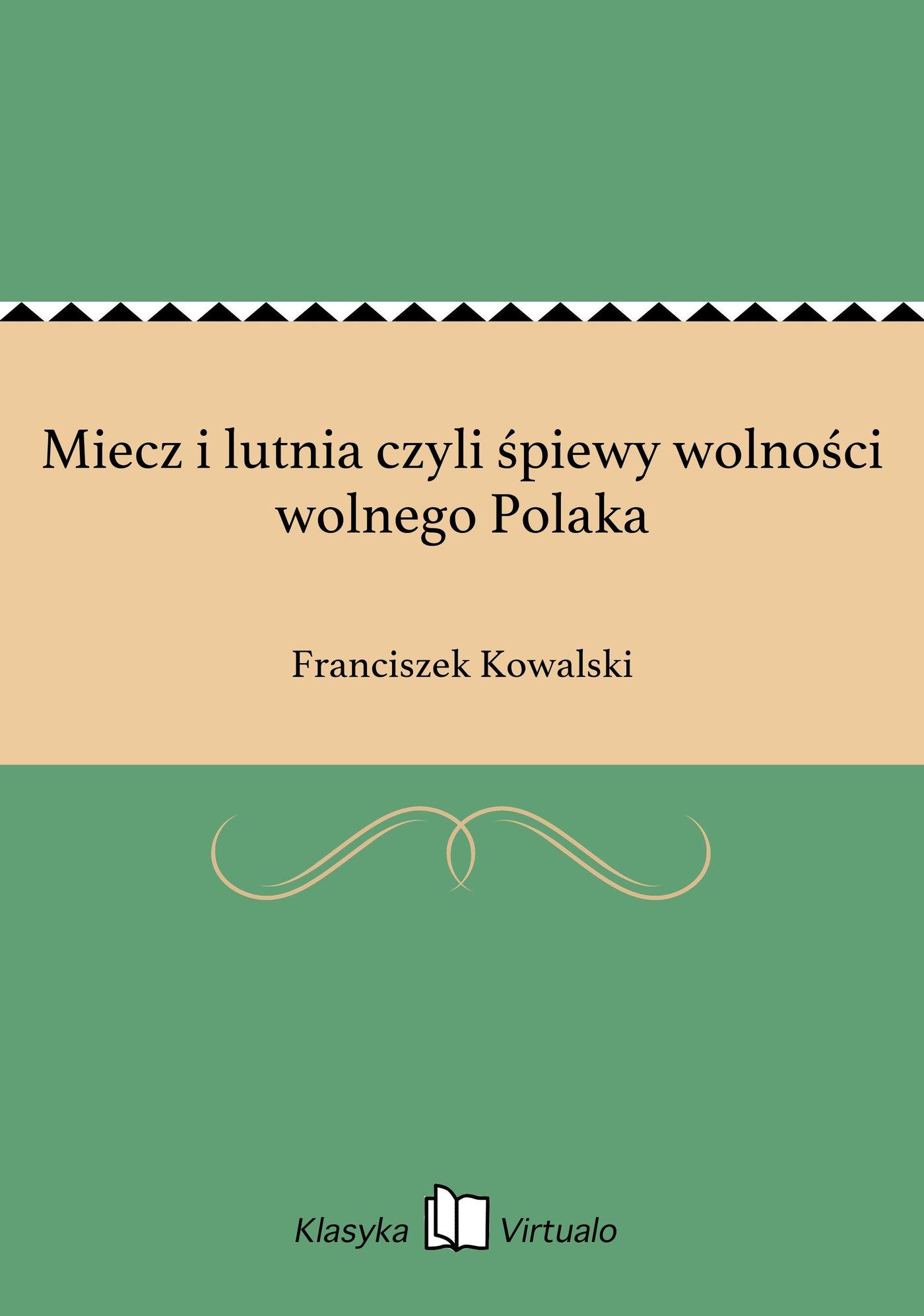 Miecz i lutnia czyli śpiewy wolności wolnego Polaka - Ebook (Książka EPUB) do pobrania w formacie EPUB