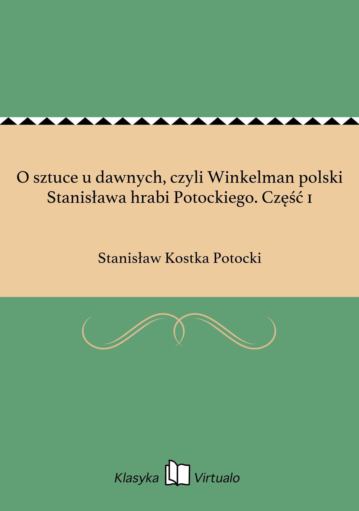 O sztuce u dawnych, czyli Winkelman polski Stanisława hrabi Potockiego. Część 1 - Ebook (Książka EPUB) do pobrania w formacie EPUB