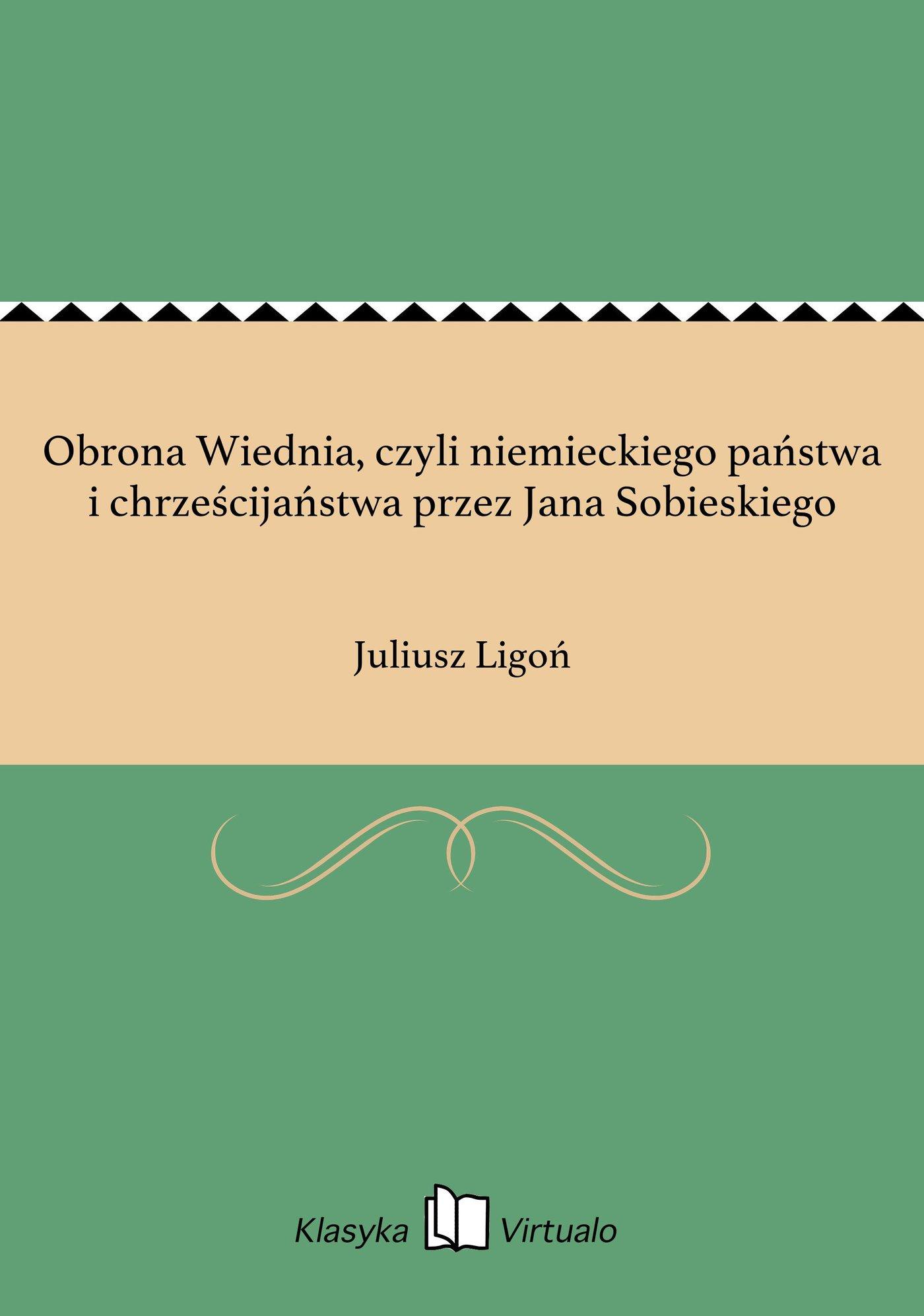Obrona Wiednia, czyli niemieckiego państwa i chrześcijaństwa przez Jana Sobieskiego - Ebook (Książka EPUB) do pobrania w formacie EPUB